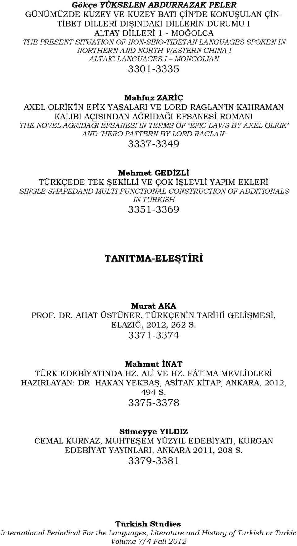ROMANI THE NOVEL AĞRIDAĞI EFSANESI IN TERMS OF EPIC LAWS BY AXEL OLRIK AND HERO PATTERN BY LORD RAGLAN 3337-3349 Mehmet GEDĠZLĠ TÜRKÇEDE TEK ŞEKİLLİ VE ÇOK İŞLEVLİ YAPIM EKLERİ SINGLE SHAPEDAND