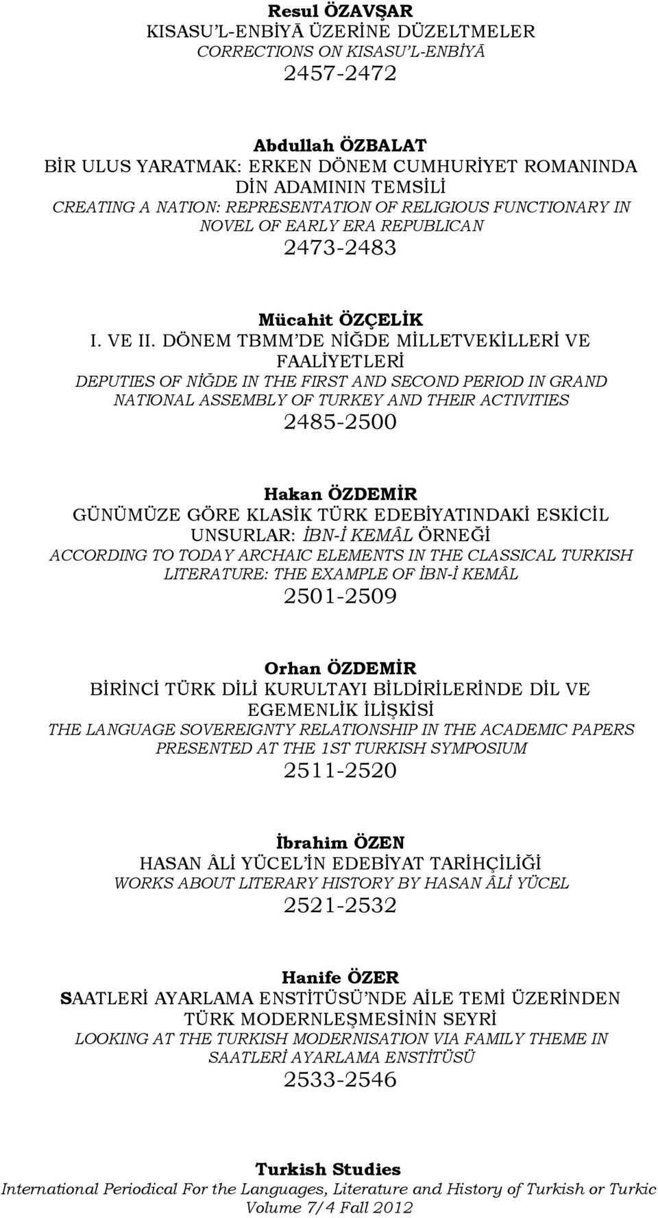DÖNEM TBMM DE NİĞDE MİLLETVEKİLLERİ VE FAALİYETLERİ DEPUTIES OF NİĞDE IN THE FIRST AND SECOND PERIOD IN GRAND NATIONAL ASSEMBLY OF TURKEY AND THEIR ACTIVITIES 2485-2500 Hakan ÖZDEMĠR GÜNÜMÜZE GÖRE