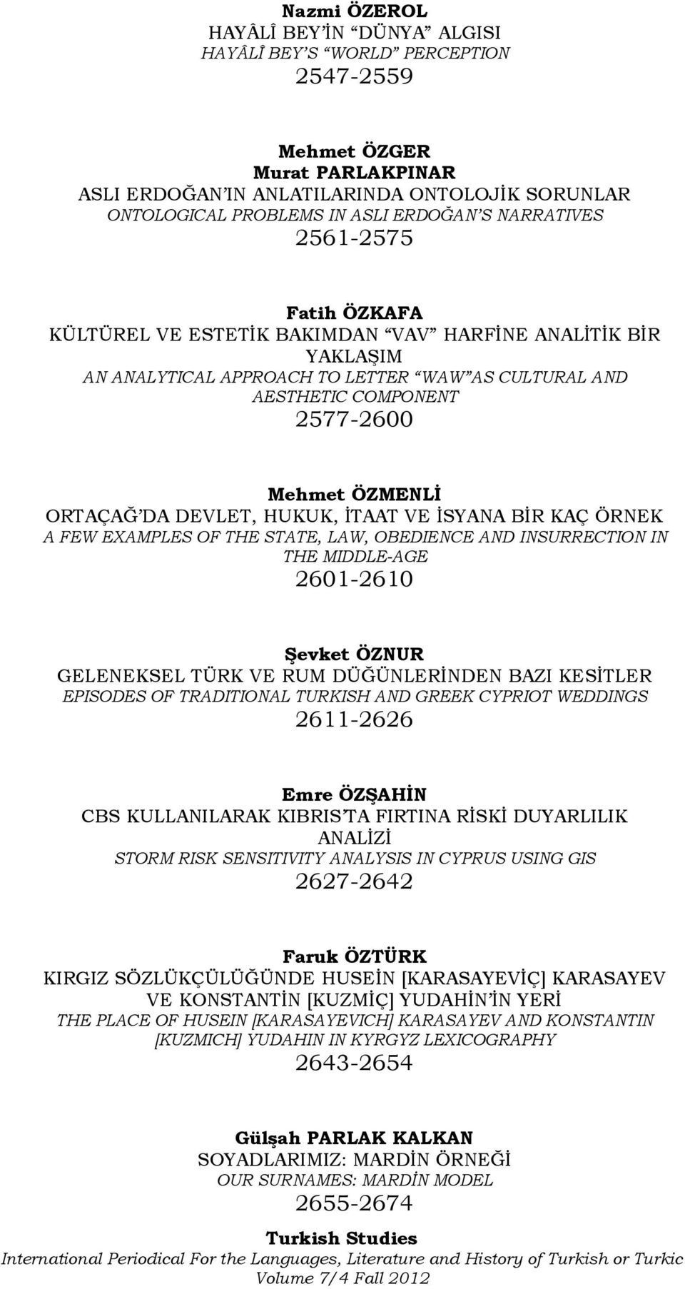 ORTAÇAĞ DA DEVLET, HUKUK, İTAAT VE İSYANA BİR KAÇ ÖRNEK A FEW EXAMPLES OF THE STATE, LAW, OBEDIENCE AND INSURRECTION IN THE MIDDLE-AGE 2601-2610 ġevket ÖZNUR GELENEKSEL TÜRK VE RUM DÜĞÜNLERİNDEN BAZI