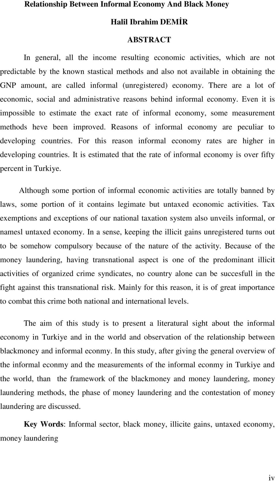Even it is impossible to estimate the exact rate of informal economy, some measurement methods heve been improved. Reasons of informal economy are peculiar to developing countries.