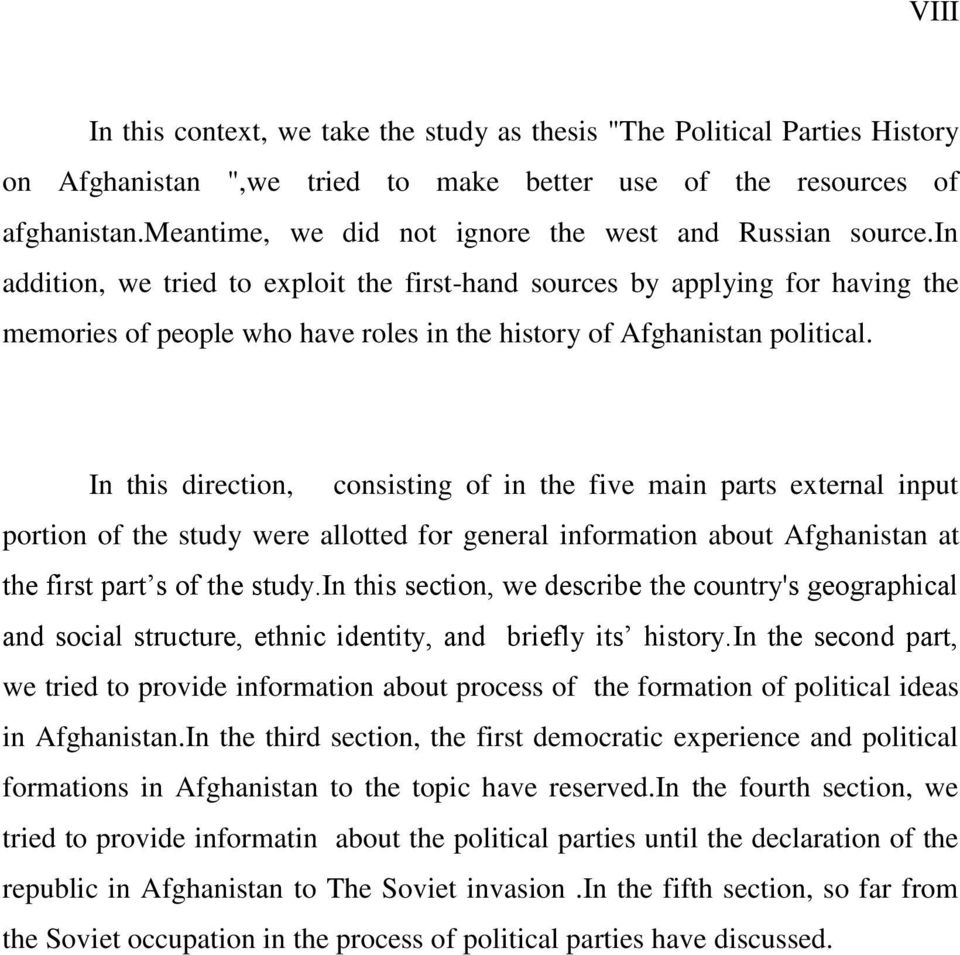 in addition, we tried to exploit the first-hand sources by applying for having the memories of people who have roles in the history of Afghanistan political.