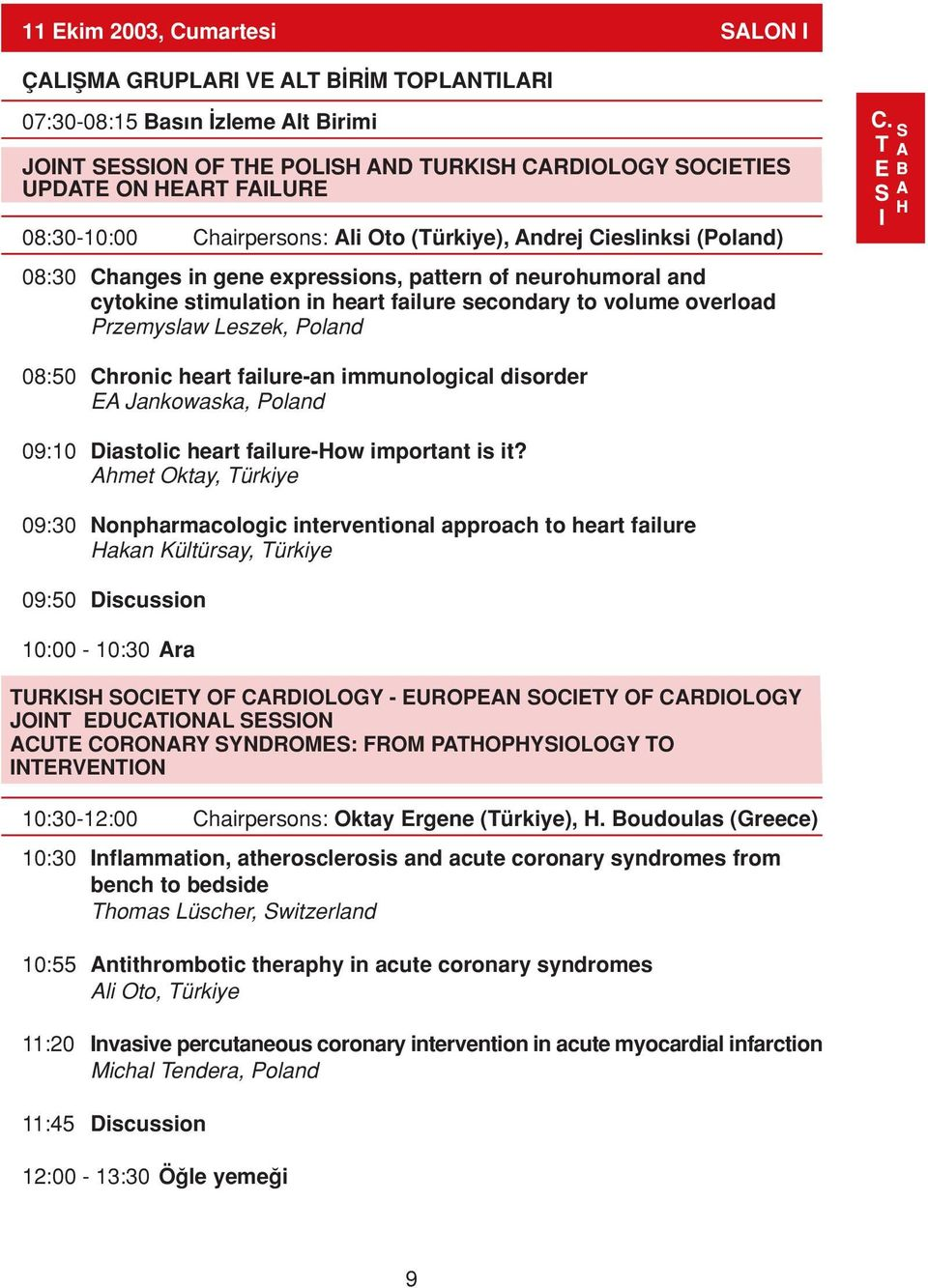 overload Przemyslaw Leszek, Poland 08:50 Chronic heart failure-an immunological disorder EA Jankowaska, Poland 09:10 Diastolic heart failure-how important is it?