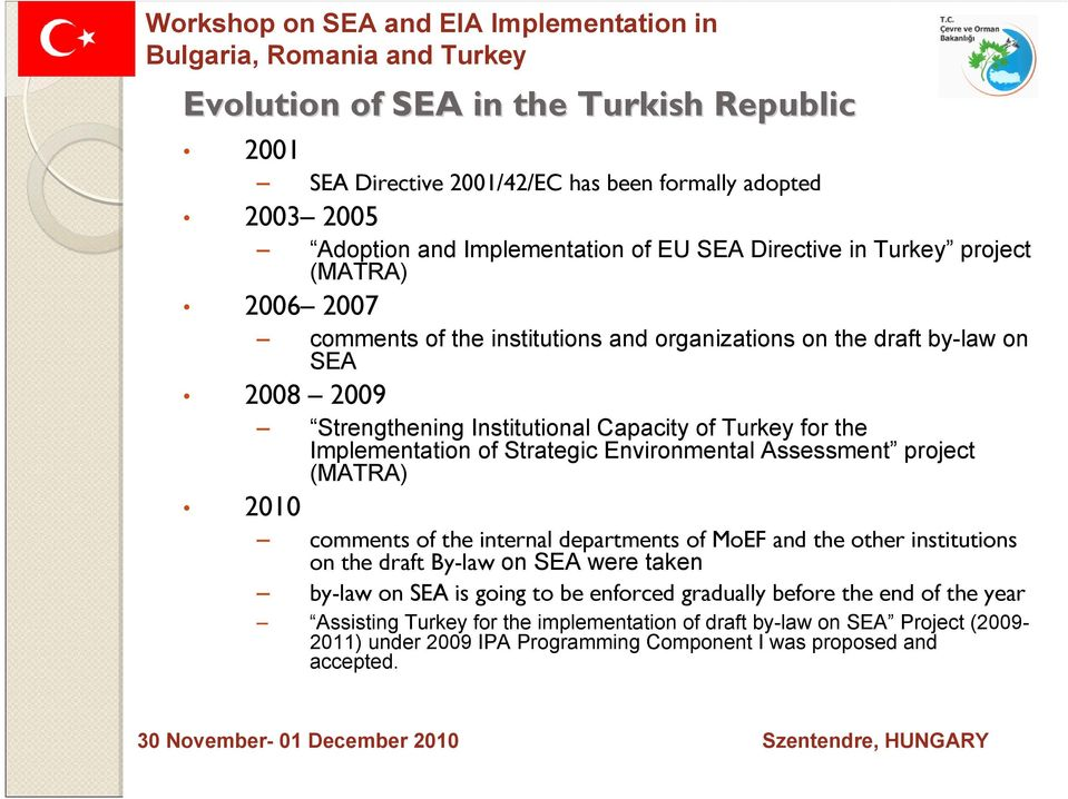 Turkey for the Implementation of Strategic Environmental Assessment project (MATRA) 2010 comments of the internal departments of MoEF and the other institutions on the draft By-law on SEA were taken