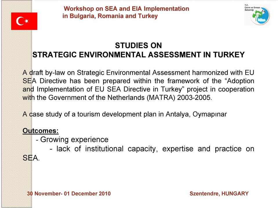 Implementation of EU SEA Directive in Turkey project in cooperation with the Government of the Netherlands (MATRA) 2003-2005.