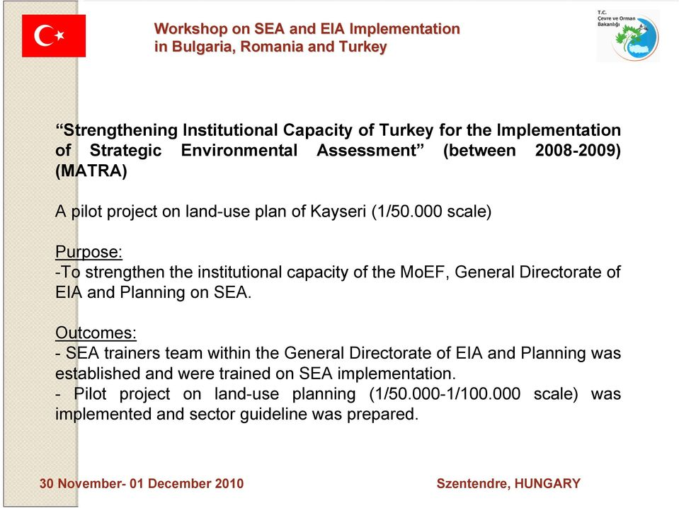 000 scale) Purpose: -To strengthen the institutional capacity of the MoEF, General Directorate of EIA and Planning on SEA.