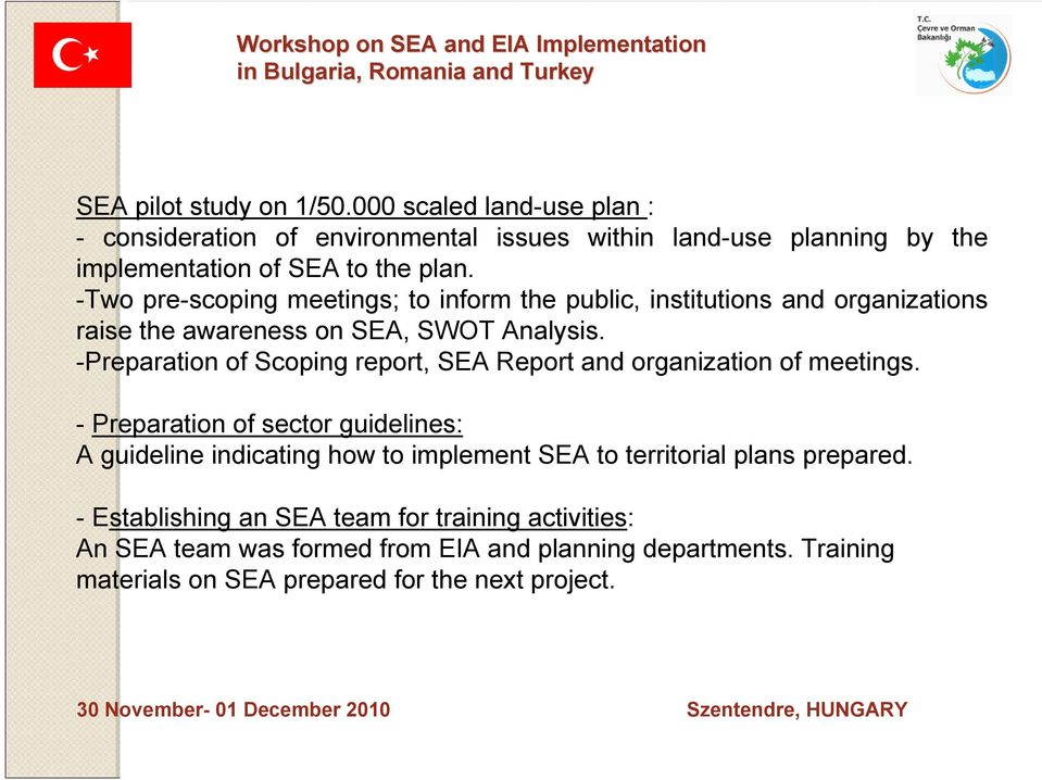 -Two pre-scoping meetings; to inform the public, institutions and organizations raise the awareness on SEA, SWOT Analysis.