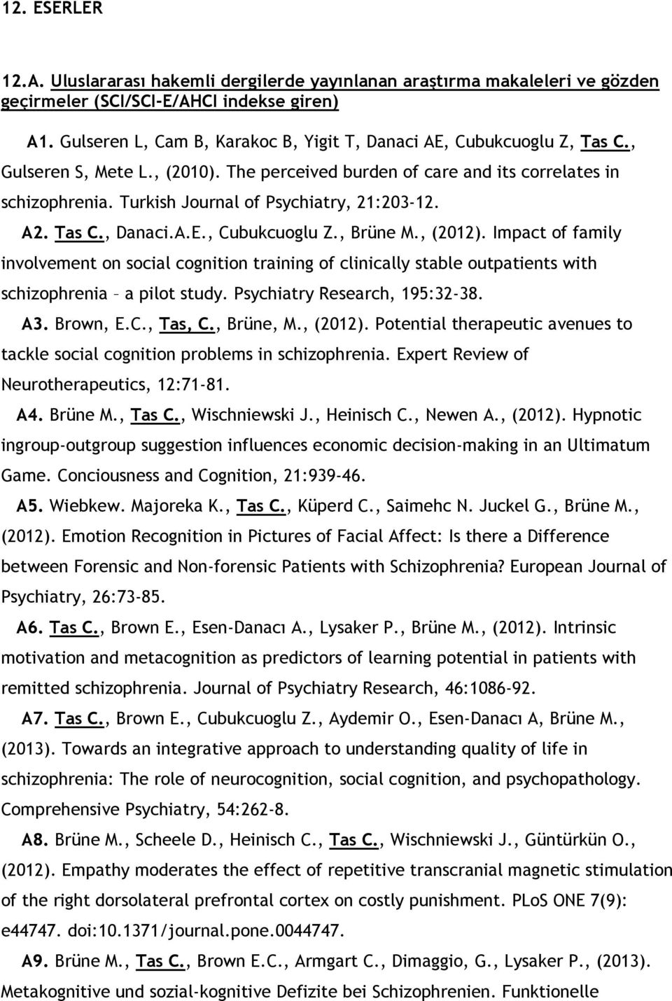 Turkish Journal of Psychiatry, 21:203-12. A2. Tas C., Danaci.A.E., Cubukcuoglu Z., Brüne M., (2012).