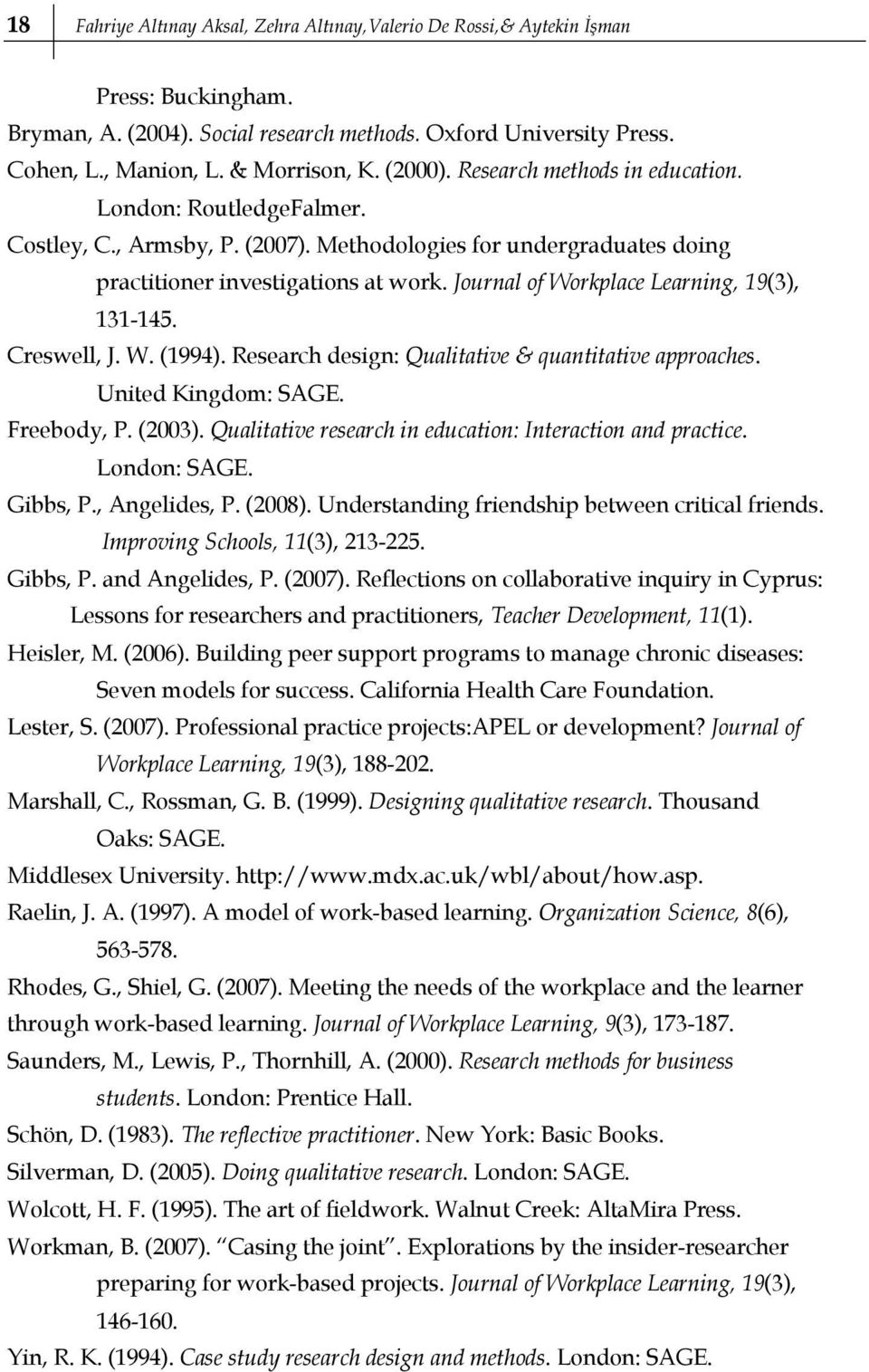 Journal of Workplace Learning, 19(3), 131-145. Creswell, J. W. (1994). Research design: Qualitative & quantitative approaches. United Kingdom: SAGE. Freebody, P. (2003).