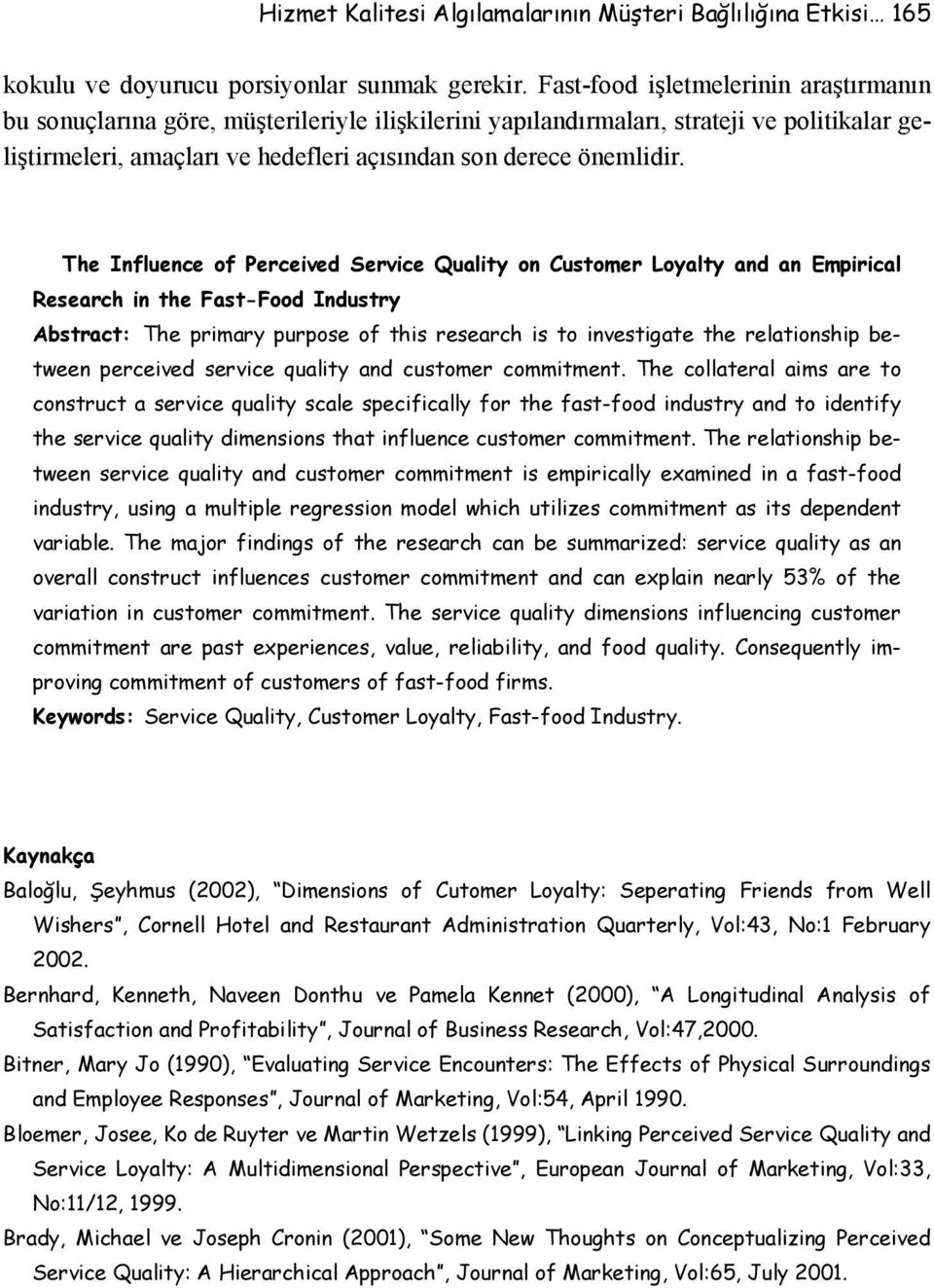 The Influence of Perceived Service Quality on Customer Loyalty and an Empirical Research in the Fast-Food Industry Abstract: The primary purpose of this research is to investigate the relationship