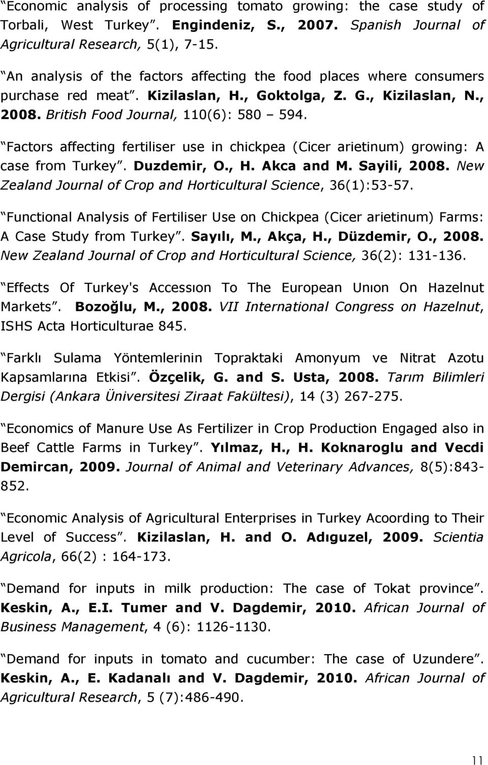 Factors affecting fertiliser use in chickpea (Cicer arietinum) growing: A case from Turkey. Duzdemir, O., H. Akca and M. Sayili, 2008.