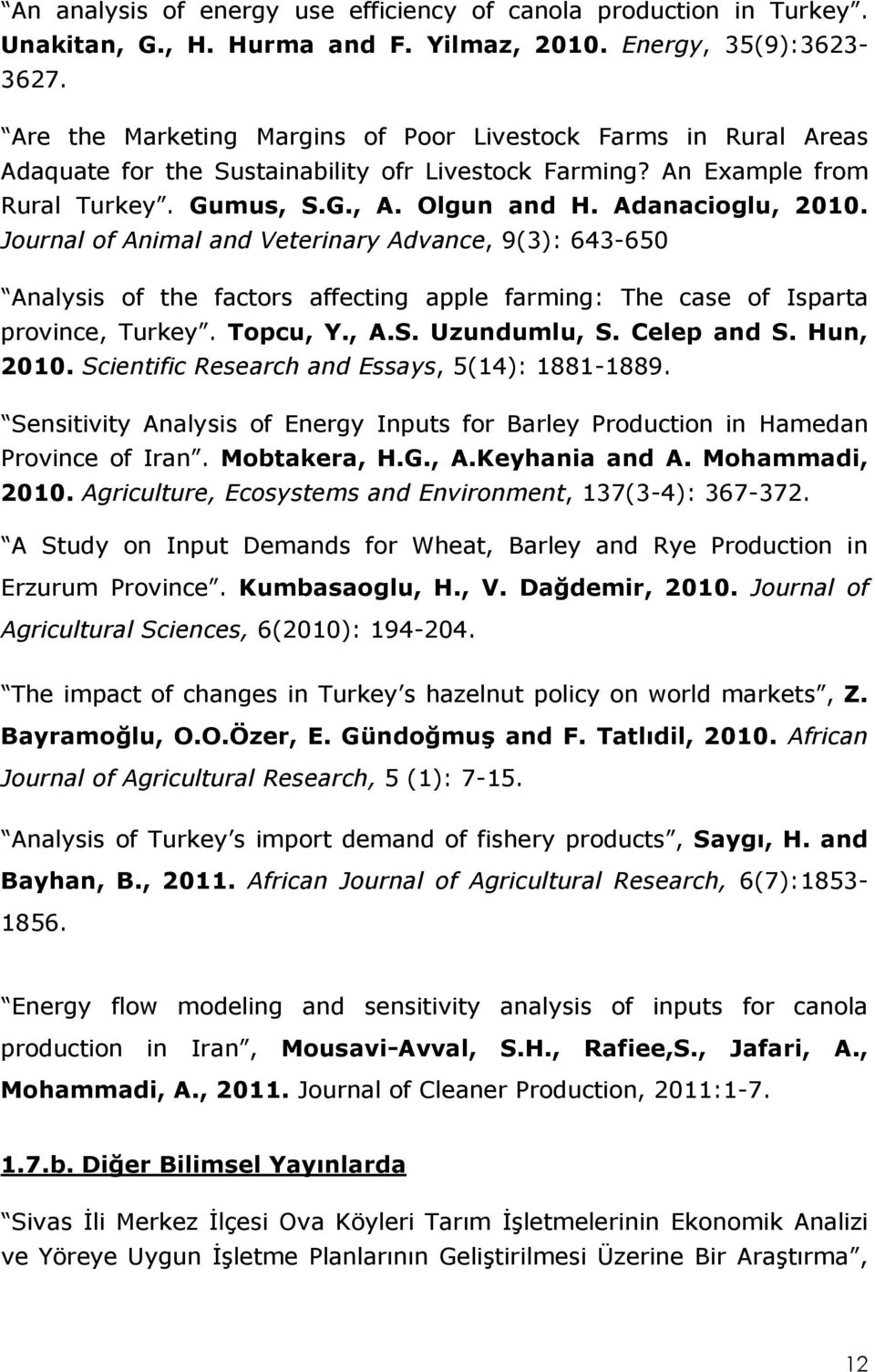 Journal of Animal and Veterinary Advance, 9(3): 643-650 Analysis of the factors affecting apple farming: The case of Isparta province, Turkey. Topcu, Y., A.S. Uzundumlu, S. Celep and S. Hun, 2010.