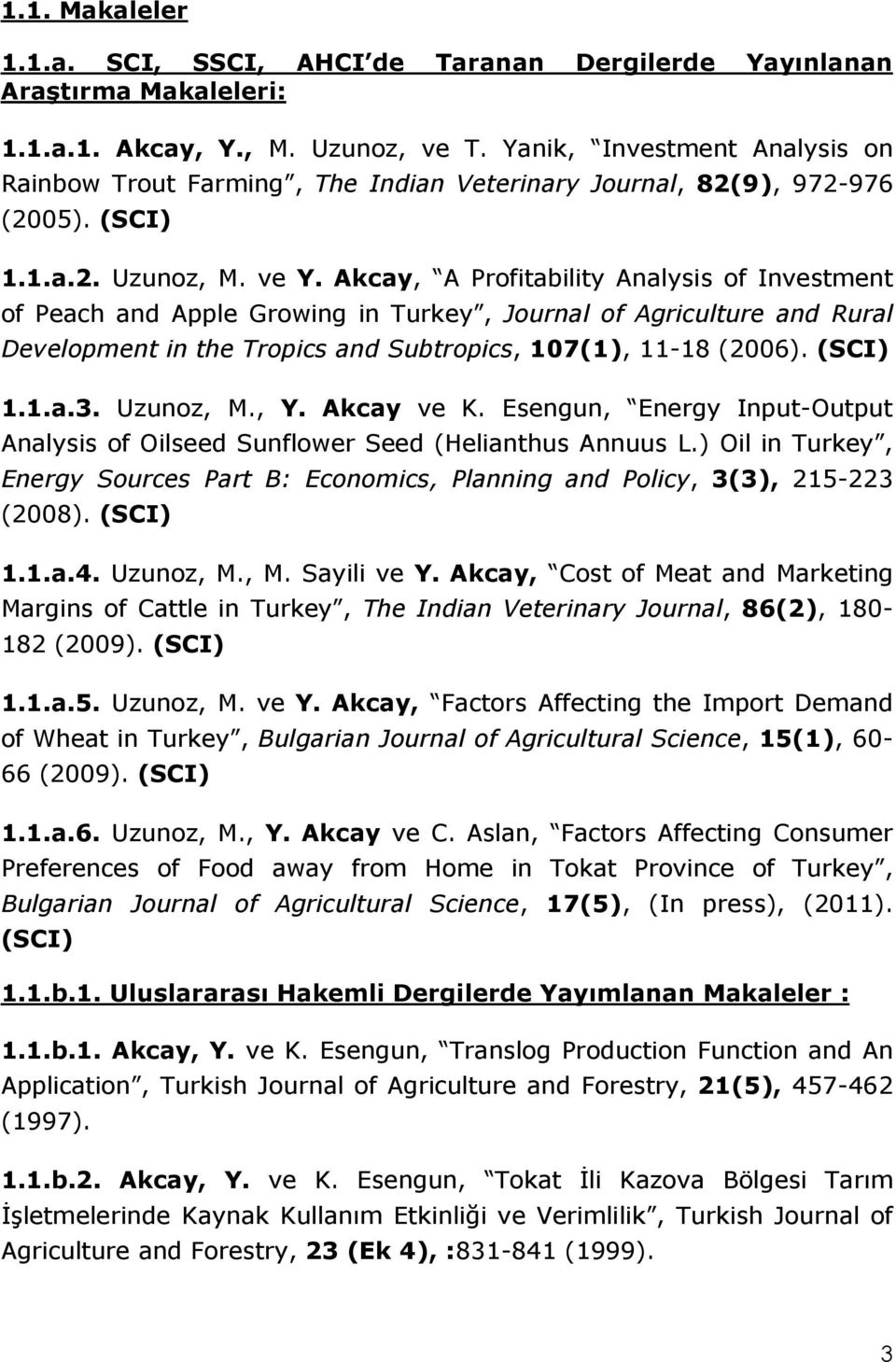 Akcay, A Profitability Analysis of Investment of Peach and Apple Growing in Turkey, Journal of Agriculture and Rural Development in the Tropics and Subtropics, 107(1), 11-18 (2006). (SCI) 1.1.a.3.