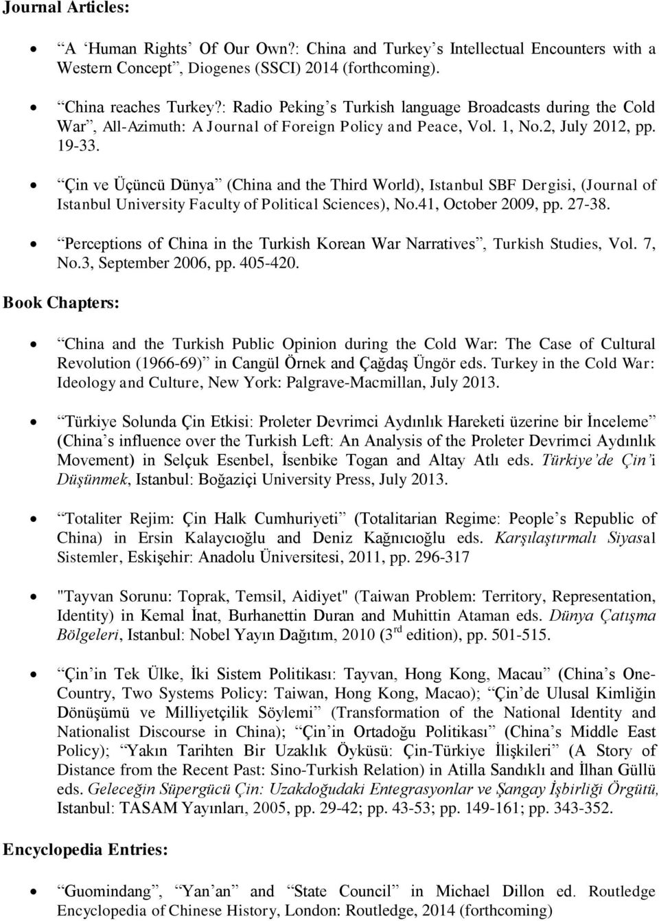 Çin ve Üçüncü Dünya (China and the Third World), Istanbul SBF Dergisi, (Journal of Istanbul University Faculty of Political Sciences), No.41, October 2009, pp. 27-38.