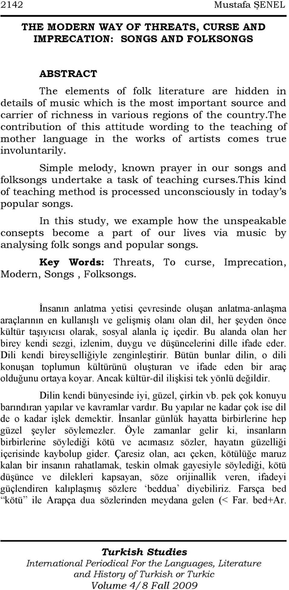 Simple melody, known prayer in our songs and folksongs undertake a task of teaching curses.this kind of teaching method is processed unconsciously in today s popular songs.