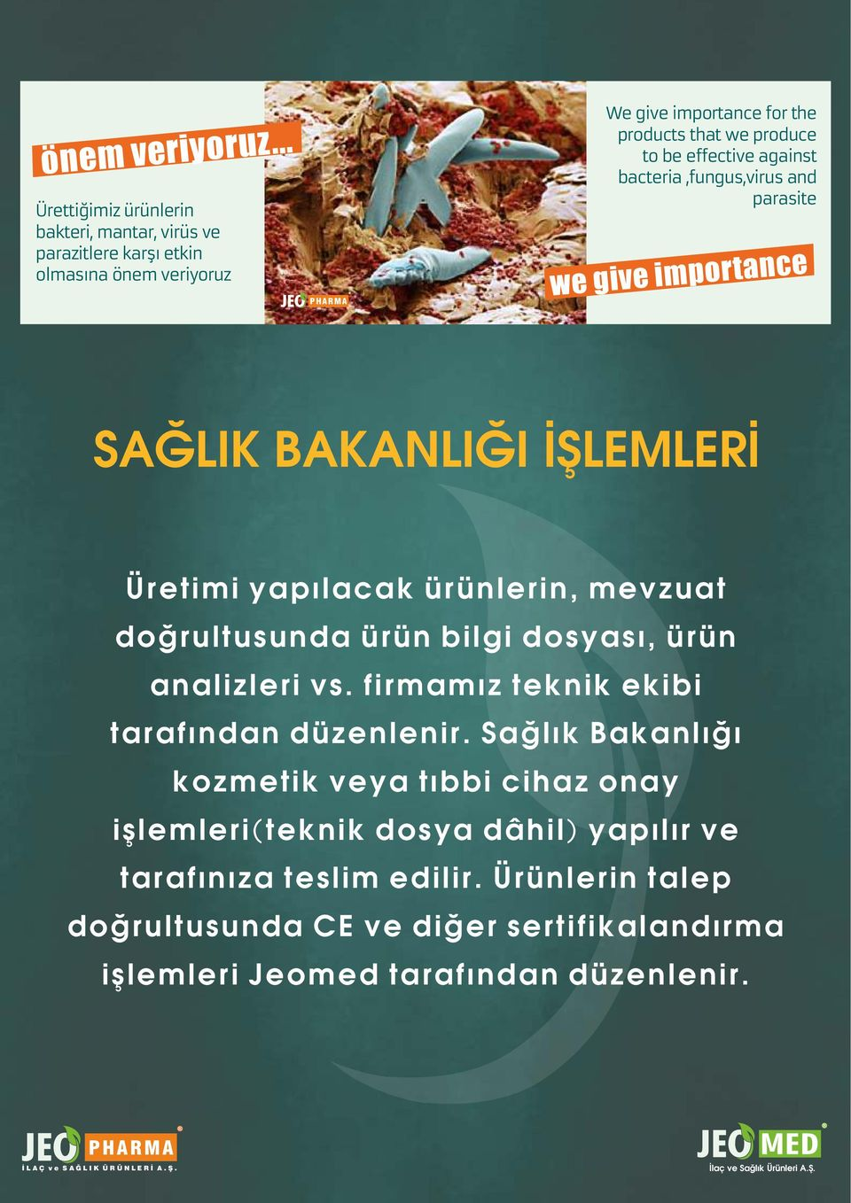be effective against bacteria,fungus,virus and parasite we give importance SAĞLIK BAKANLIĞI İŞLEMLERİ Üretimi yapılacak ürünlerin, mevzuat doğrultusunda