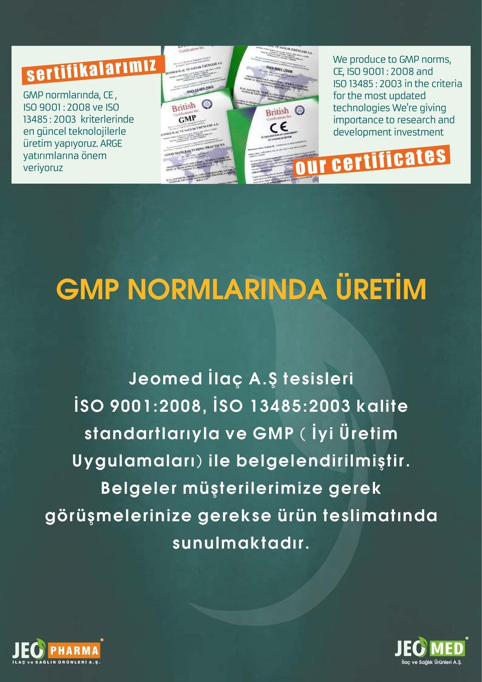 We're giving importance to research and development investment our cer tificates GMP NORMLARINDA ÜRETİM Jeomed İlaç A.