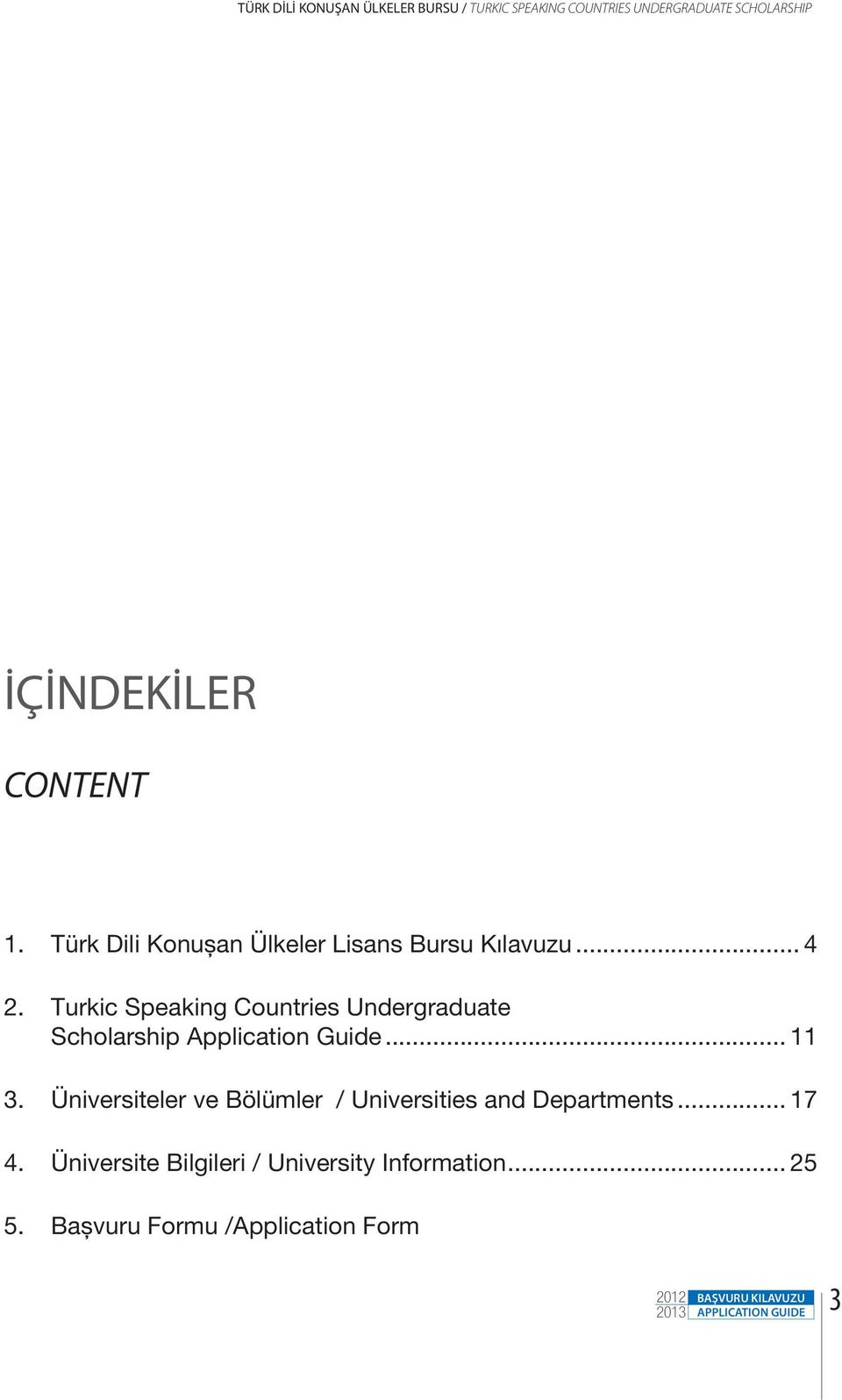 Turkic Speaking Countries Undergraduate Scholarship Application Guide... 11 3.