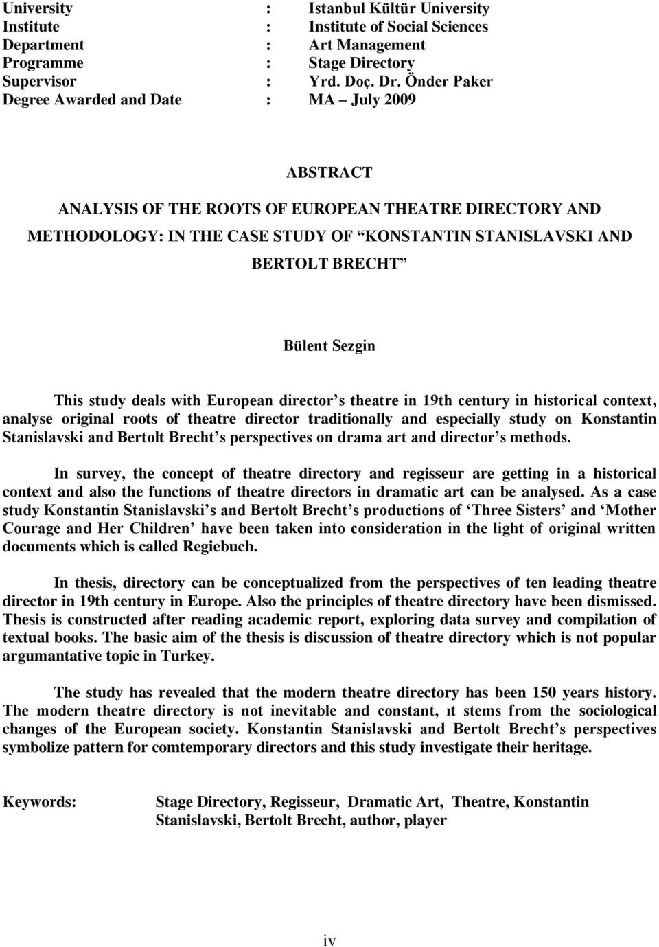 Sezgin This study deals with European director s theatre in 19th century in historical context, analyse original roots of theatre director traditionally and especially study on Konstantin