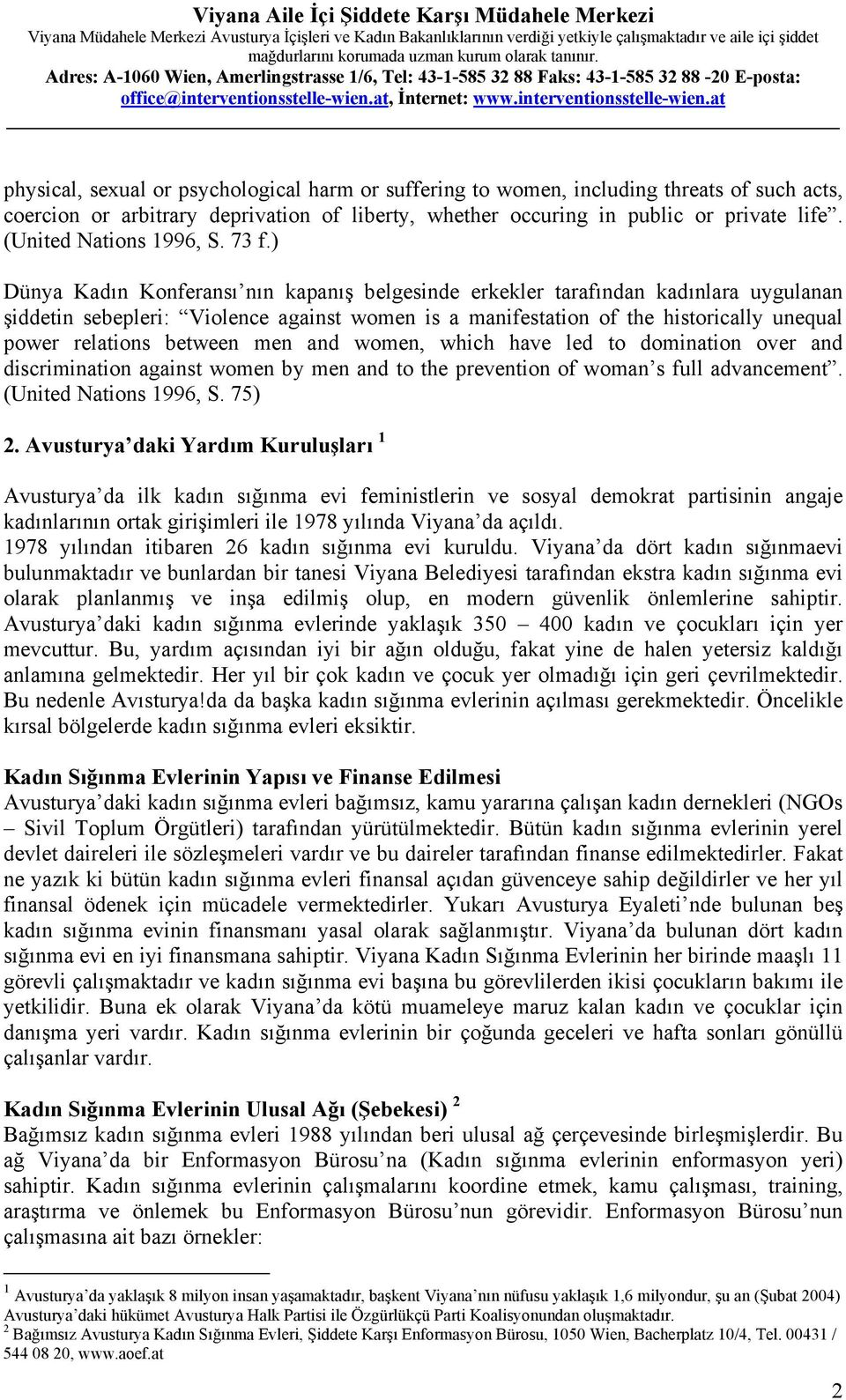 ) Dünya Kadın Konferansı nın kapanış belgesinde erkekler tarafından kadınlara uygulanan şiddetin sebepleri: Violence against women is a manifestation of the historically unequal power relations