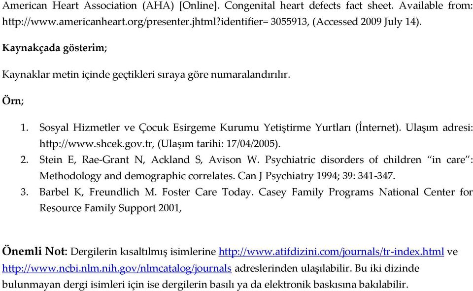 tr, (Ulaşım tarihi: 17/04/2005). 2. Stein E, Rae-Grant N, Ackland S, Avison W. Psychiatric disorders of children in care : Methodology and demographic correlates. Can J Psychiatry 1994; 39: 341-347.