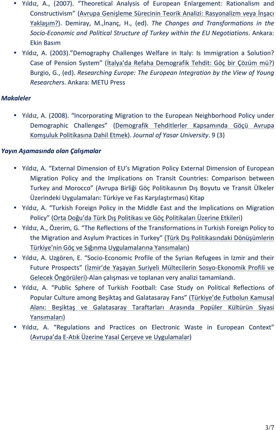 Demography Challenges Welfare in Italy: Is Immigration a Solution? Case of Pension System (İtalya da Refaha Demografik Tehdit: Göç bir Çözüm mü?) Burgio, G., (ed).