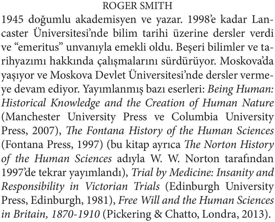 Yayımlanmış bazı eserleri: Being Human: Historical Knowledge and the Creation of Human Nature (Manchester University Press ve Columbia University Press, 2007), The Fontana History of the Human