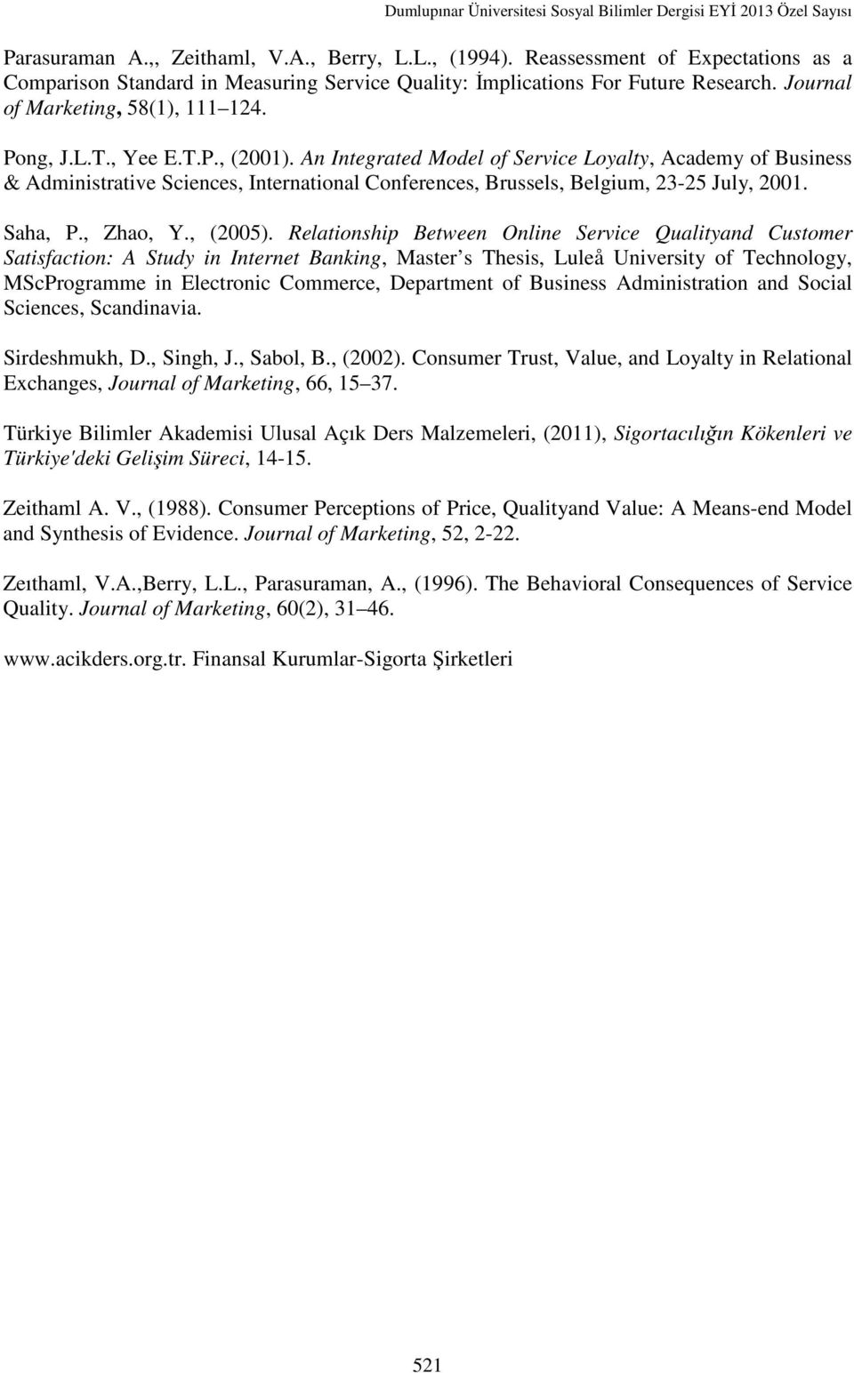 An Integrated Model of Service Loyalty, Academy of Business & Administrative Sciences, International Conferences, Brussels, Belgium, 23-25 July, 2001. Saha, P., Zhao, Y., (2005).