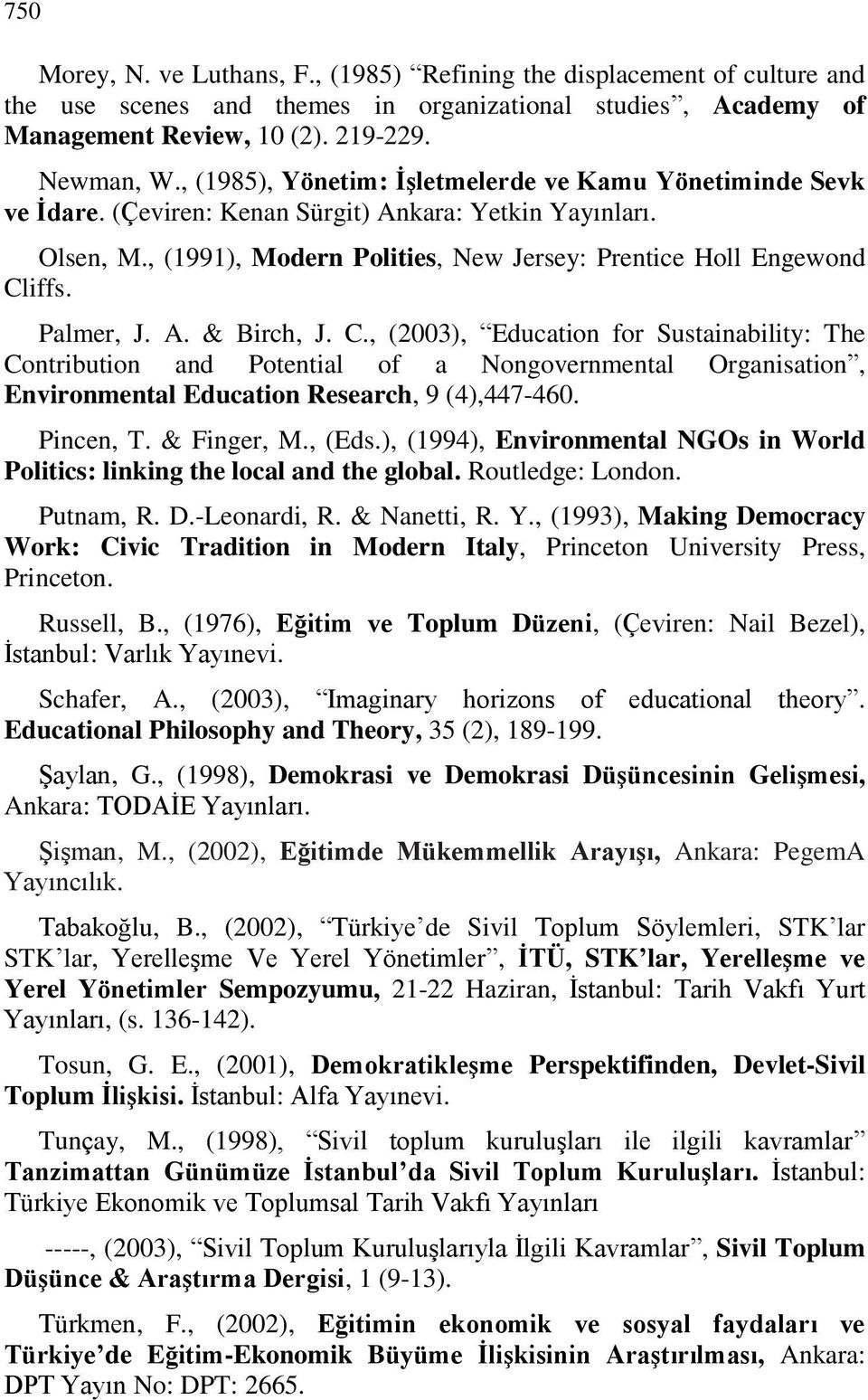 Palmer, J. A. & Birch, J. C., (2003), Education for Sustainability: The Contribution and Potential of a Nongovernmental Organisation, Environmental Education Research, 9 (4),447-460. Pincen, T.