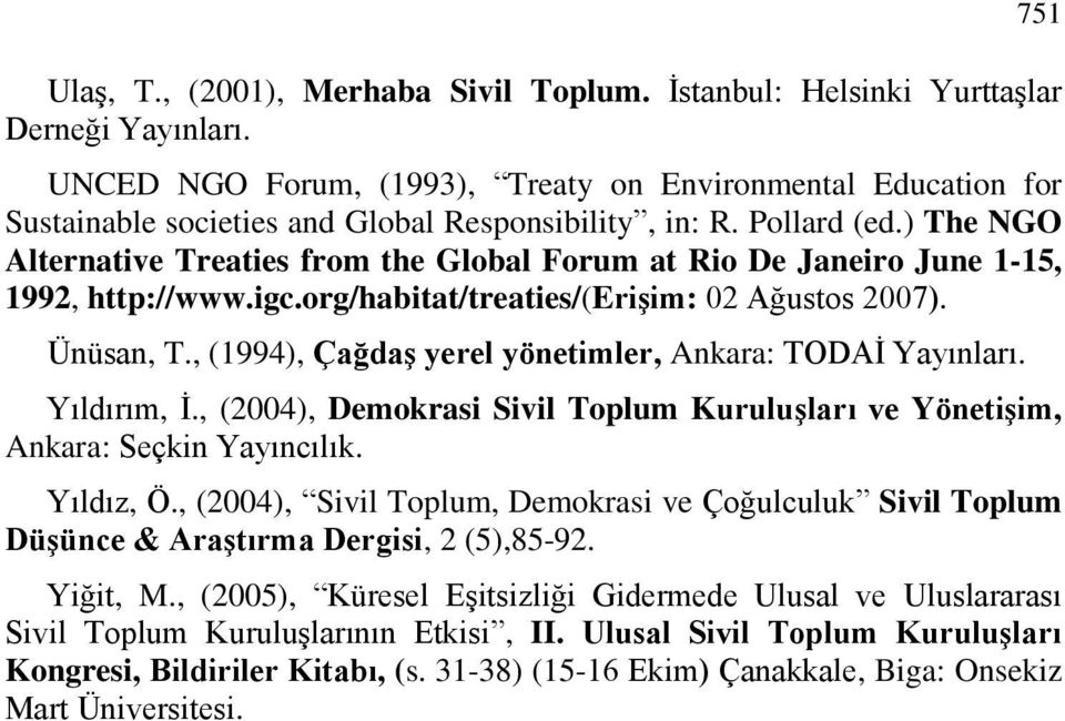 ) The NGO Alternative Treaties from the Global Forum at Rio De Janeiro June 1-15, 1992, http://www.igc.org/habitat/treaties/(erişim: 02 Ağustos 2007). Ünüsan, T.