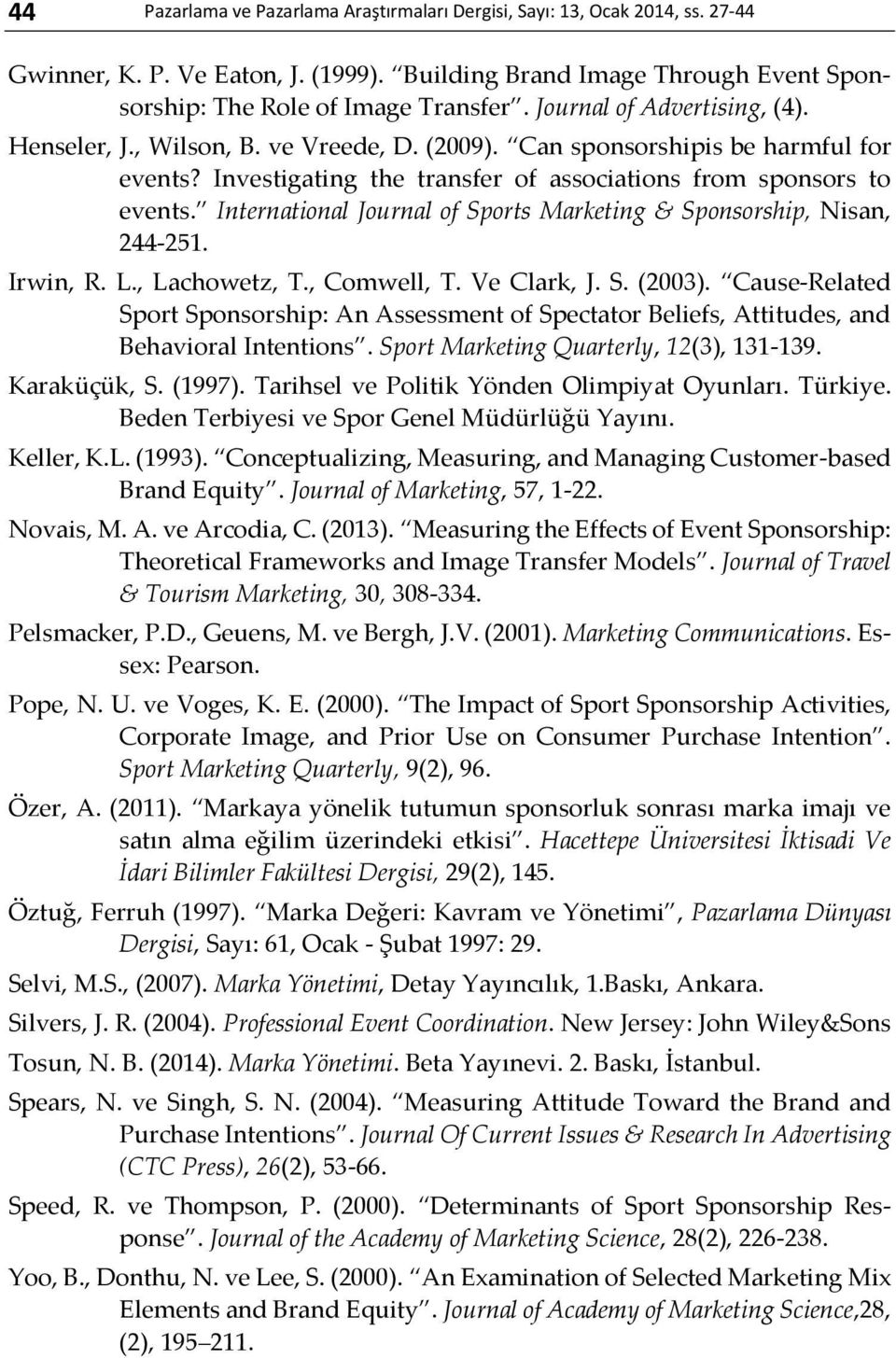 International Journal of Sports Marketing & Sponsorship, Nisan, 244-251. Irwin, R. L., Lachowetz, T., Comwell, T. Ve Clark, J. S. (2003).