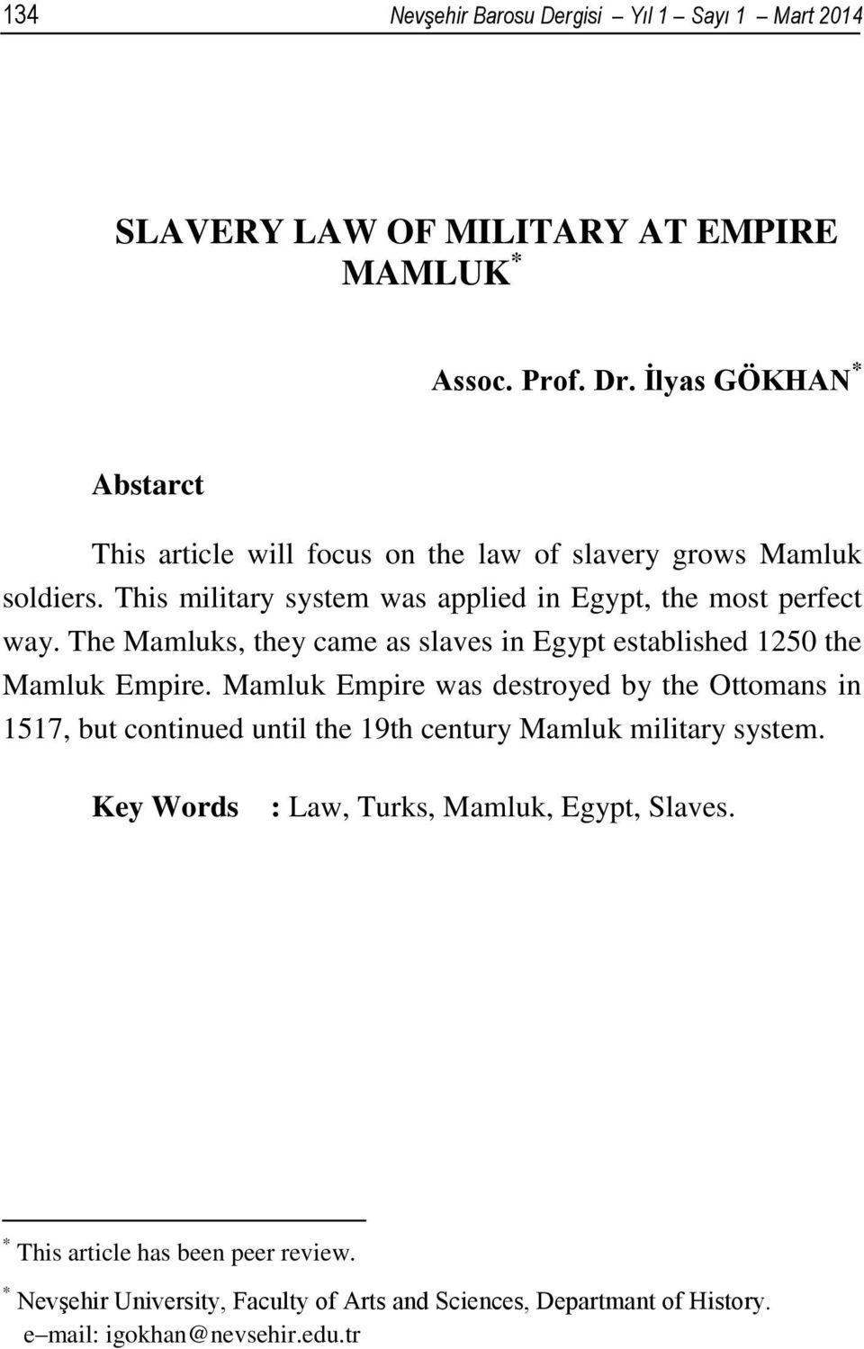 The Mamluks, they came as slaves in Egypt established 1250 the Mamluk Empire.