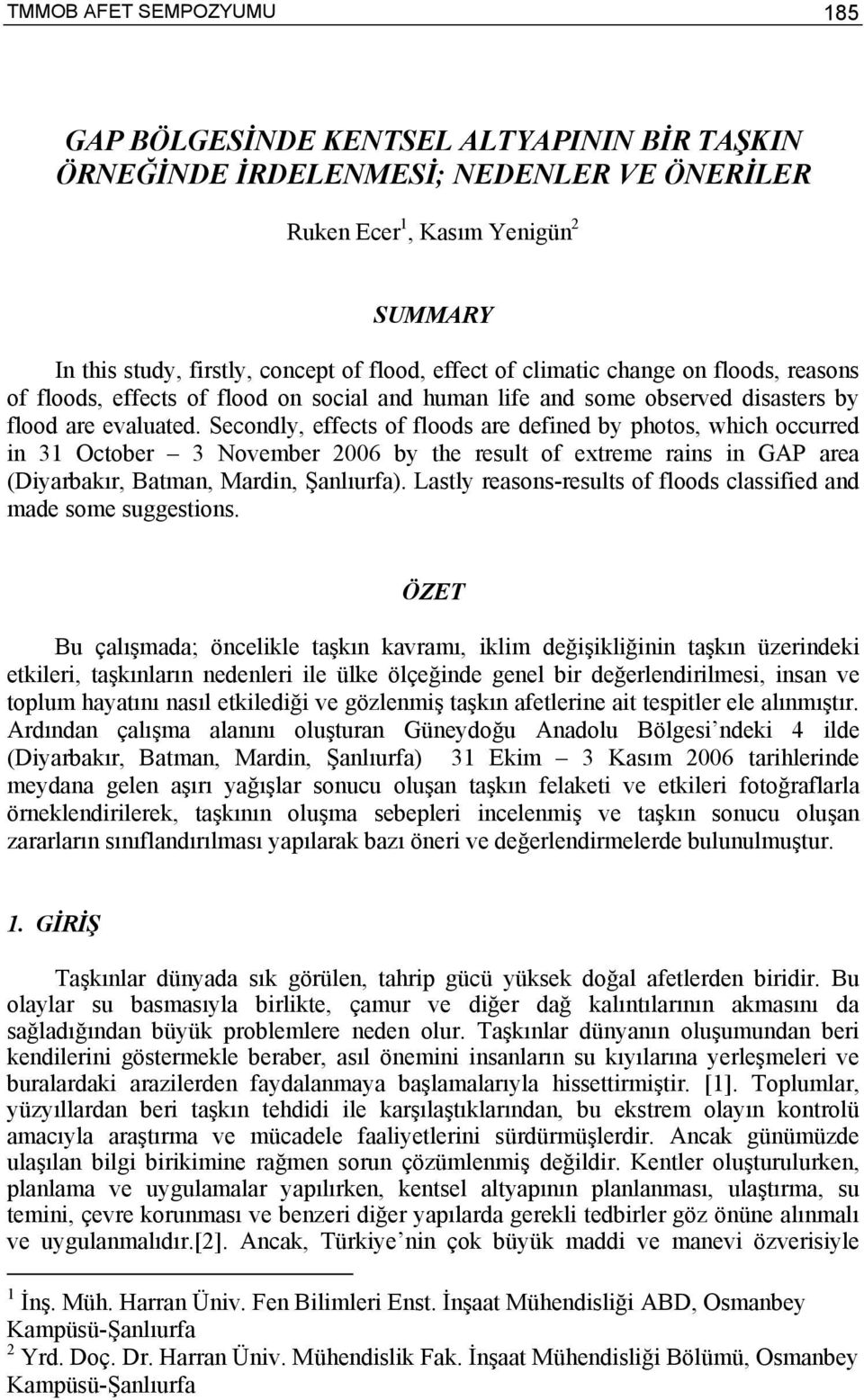 Secondly, effects of floods are defined by photos, which occurred in 31 October 3 November 2006 by the result of extreme rains in GAP area (Diyarbakır, Batman, Mardin, Şanlıurfa).
