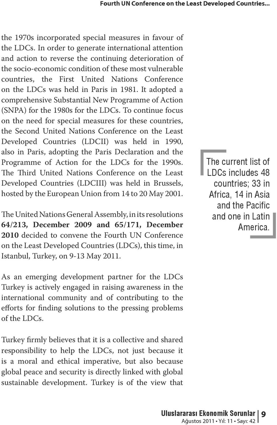on the LDCs was held in Paris in 1981. It adopted a comprehensive Substantial New Programme of Action (SNPA) for the 1980s for the LDCs.