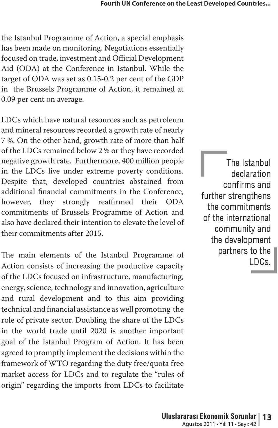 2 per cent of the GDP in the Brussels Programme of Action, it remained at 0.09 per cent on average.