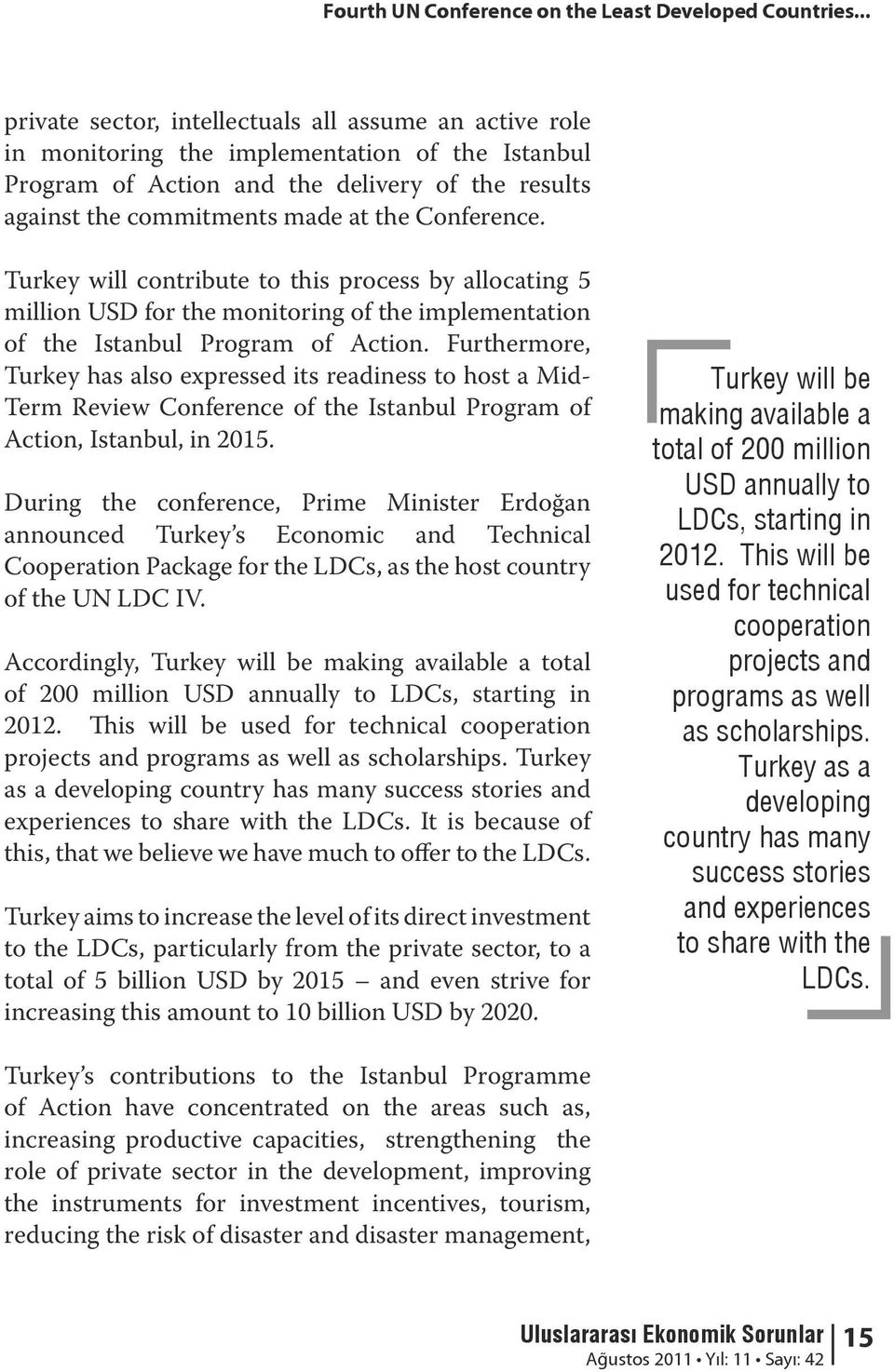 Conference. Turkey will contribute to this process by allocating 5 million USD for the monitoring of the implementation of the Istanbul Program of Action.