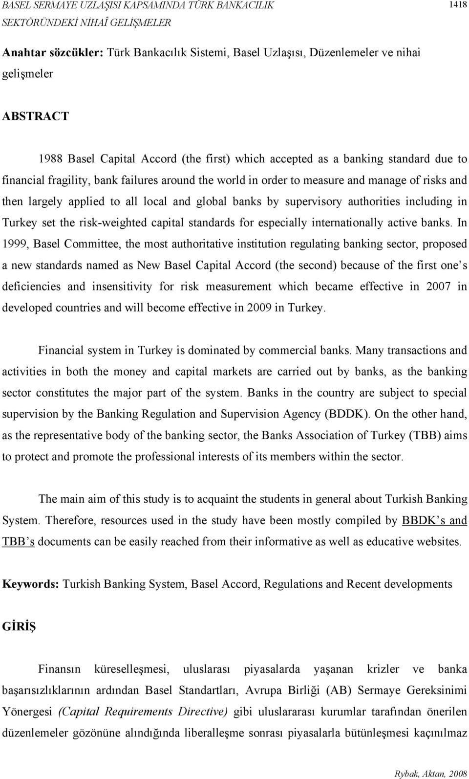 supervisory authorities including in Turkey set the risk-weighted capital standards for especially internationally active banks.