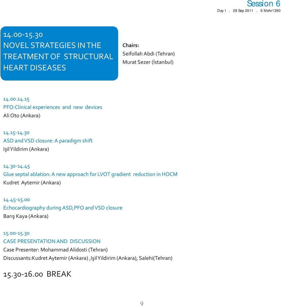 45 Glue septal ablation: A new approach for LVOT gradient reduction in HOCM Kudret Aytemir (Ankara) 14.45-15.