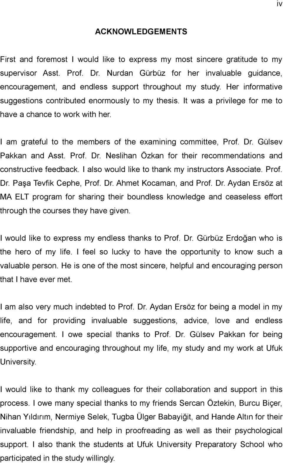It was a privilege for me to have a chance to work with her. I am grateful to the members of the examining committee, Prof. Dr. Gülsev Pakkan and Asst. Prof. Dr. Neslihan Özkan for their recommendations and constructive feedback.