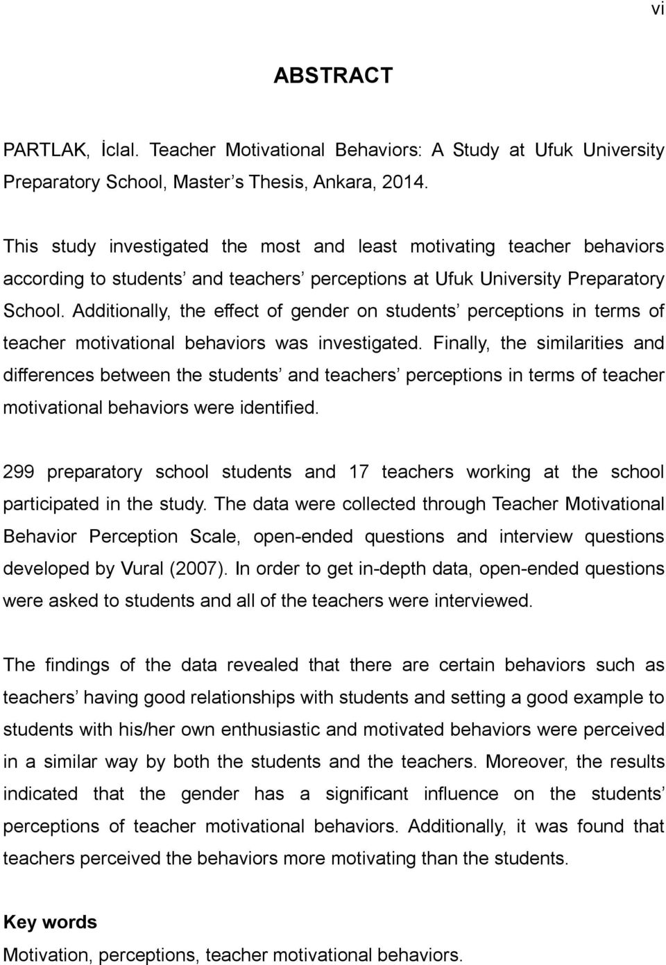 Additionally, the effect of gender on students perceptions in terms of teacher motivational behaviors was investigated.