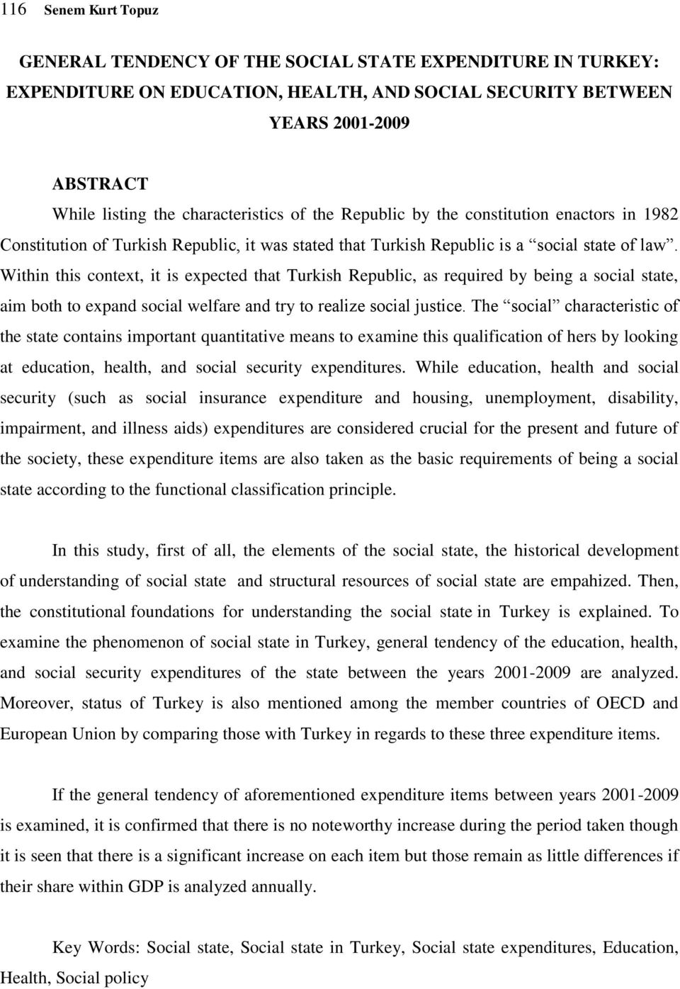 Within this context, it is expected that Turkish Republic, as required by being a social state, aim both to expand social welfare and try to realize social justice.