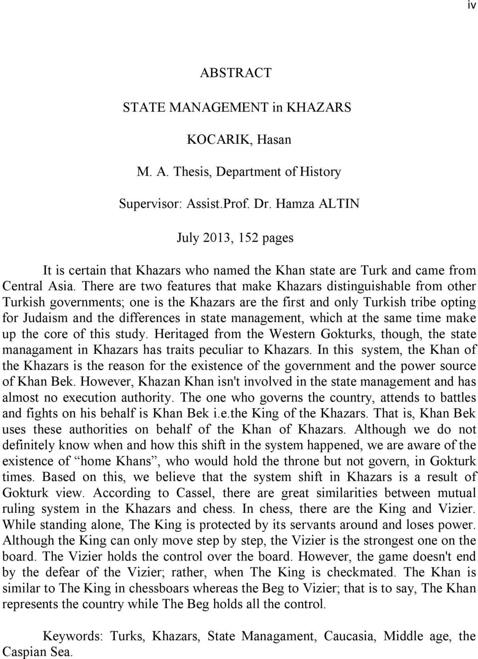 There are two features that make Khazars distinguishable from other Turkish governments; one is the Khazars are the first and only Turkish tribe opting for Judaism and the differences in state
