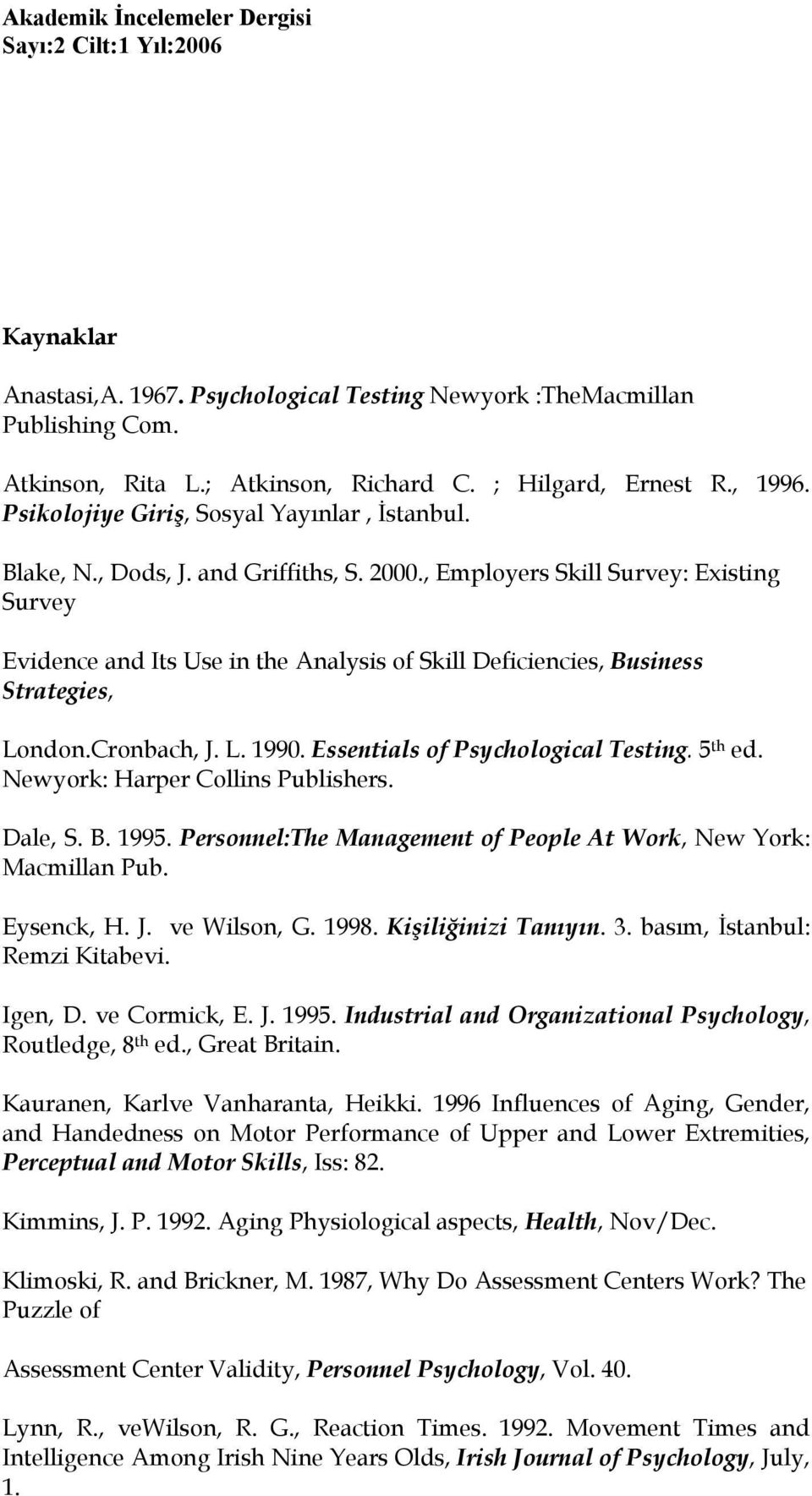 , Employers Skill Survey: Existing Survey Evidence and Its Use in the Analysis of Skill Deficiencies, Business Strategies, London.Cronbach, J. L. 1990. Essentials of Psychological Testing. 5 th ed.
