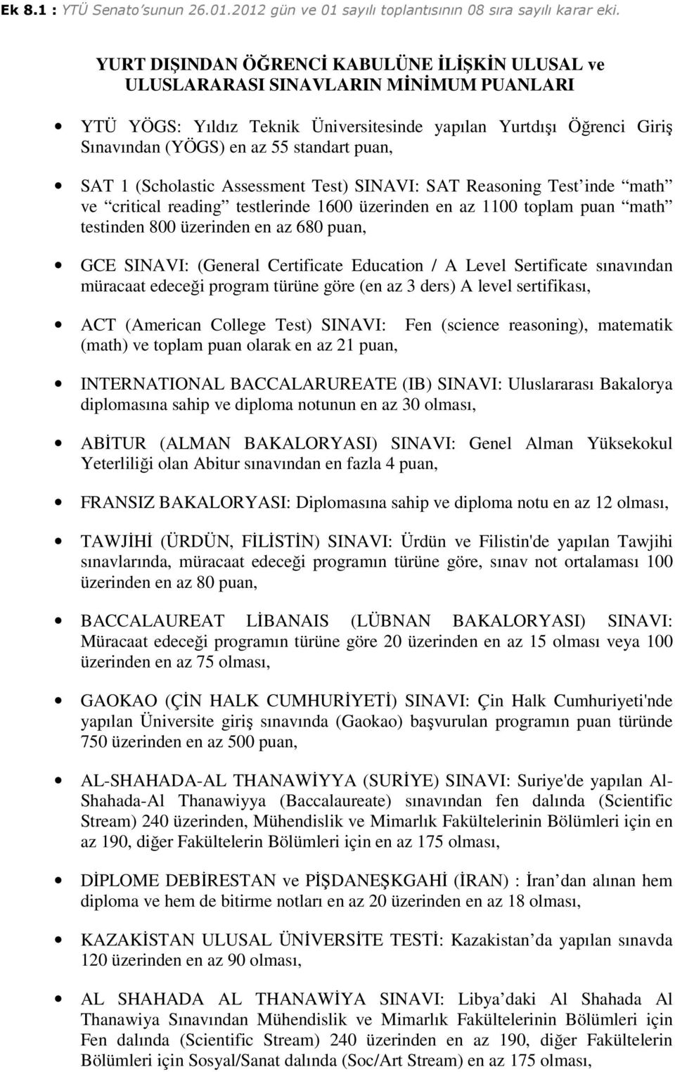 SINAVI: (General Certificate Education / A Level Sertificate sınavından müracaat edeceği program türüne göre (en az 3 ders) A level sertifikası, ACT (American College Test) SINAVI: (math) ve toplam