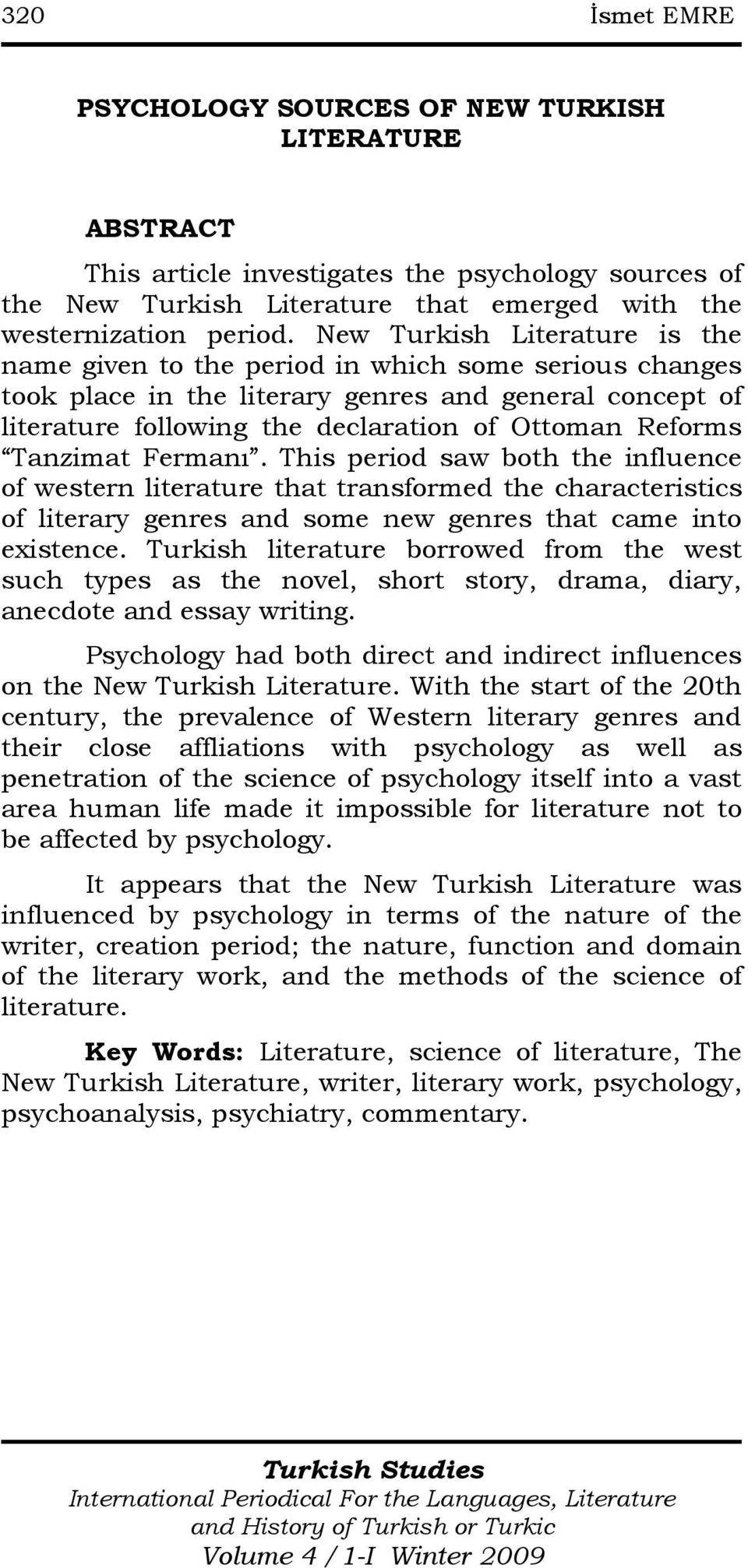 Tanzimat Fermanı. This period saw both the influence of western literature that transformed the characteristics of literary genres and some new genres that came into existence.
