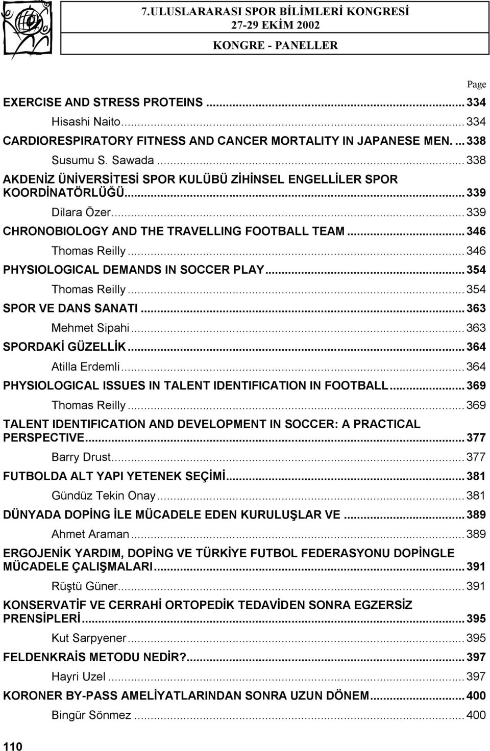 .. 346 PHYSIOLOGICAL DEMANDS IN SOCCER PLAY... 354 Thomas Reilly... 354 SPOR VE DANS SANATI... 363 Mehmet Sipahi... 363 SPORDAKİ GÜZELLİK... 364 Atilla Erdemli.