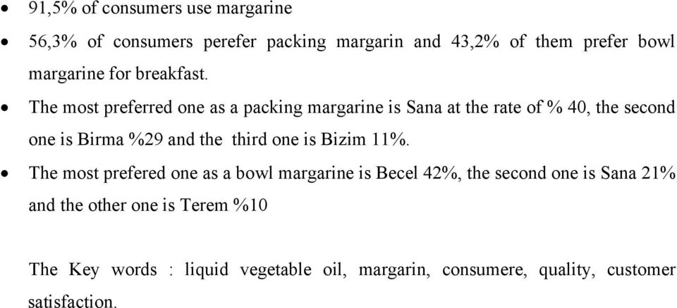 The most preferred one as a packing margarine is Sana at the rate of % 40, the second one is Birma %29 and the third
