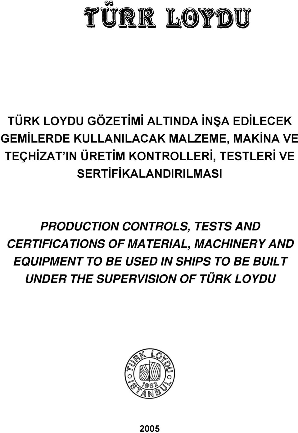 SERTİFİKALANDIRILMASI CONTROLS, TESTS AND CERTIFICATIONS OF MATERIAL,