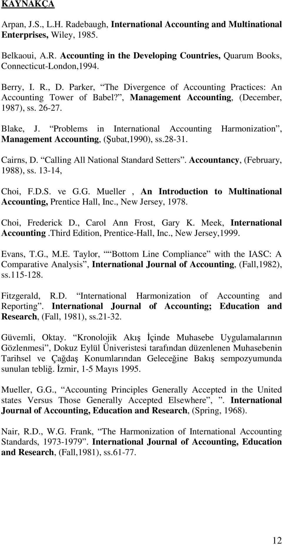 Problems in International Accounting Harmonization, Management Accounting, (Şubat,1990), ss.28-31. Cairns, D. Calling All National Standard Setters. Accountancy, (February, 1988), ss. 13-14, Choi, F.