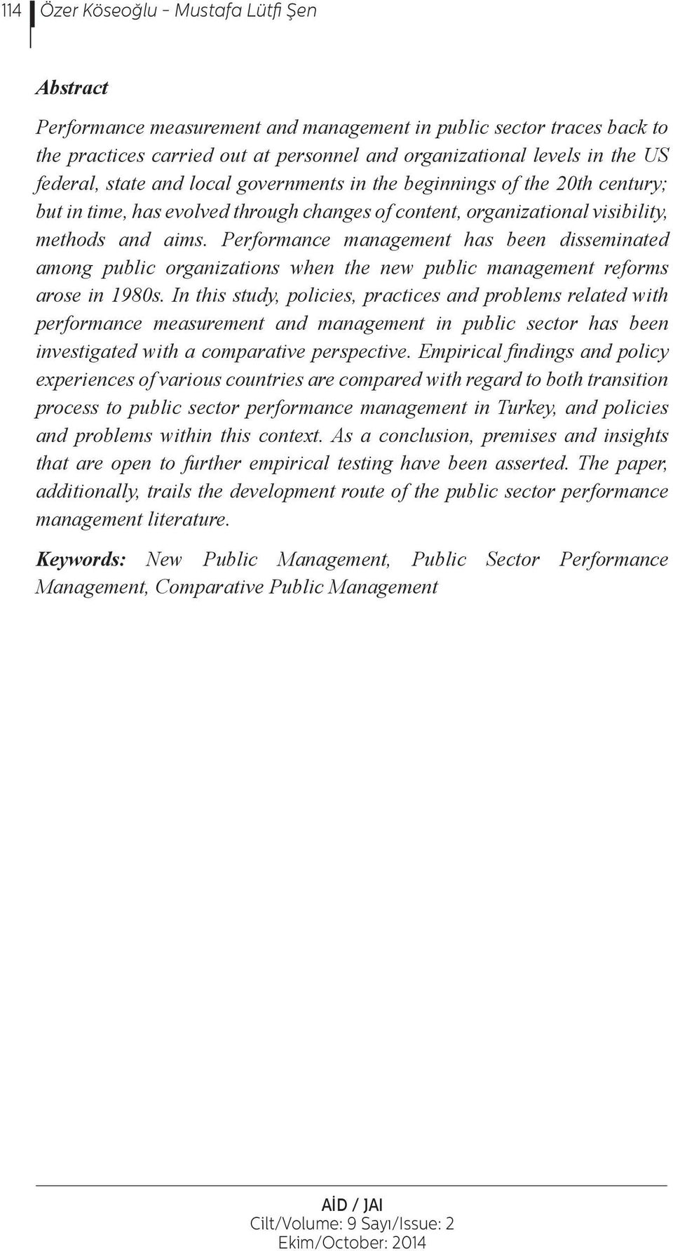 Performance management has been disseminated among public organizations when the new public management reforms arose in 1980s.
