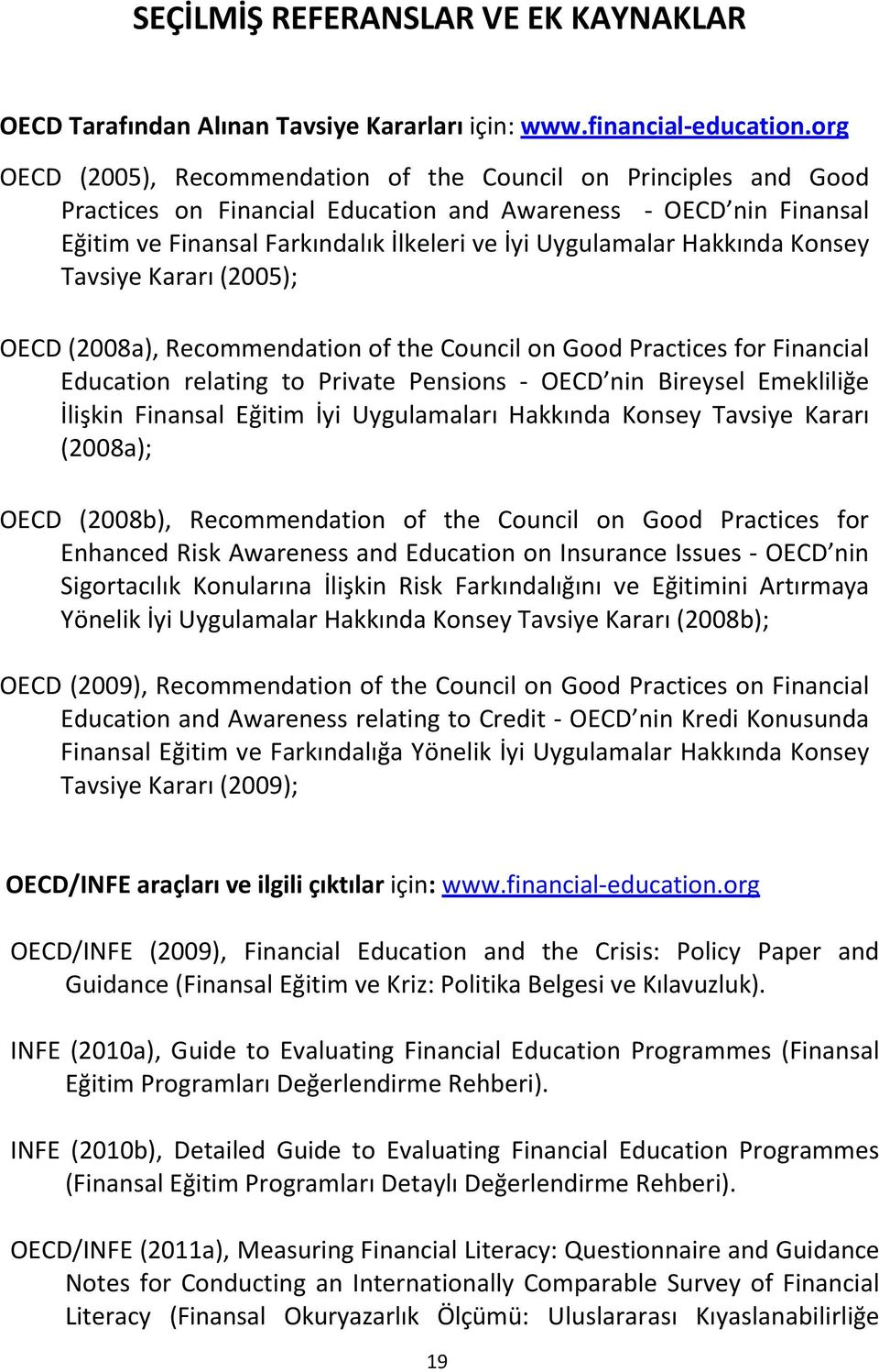 Hakkında Konsey Tavsiye Kararı (2005); OECD (2008a), Recommendation of the Council on Good Practices for Financial Education relating to Private Pensions - OECD nin Bireysel Emekliliğe İlişkin